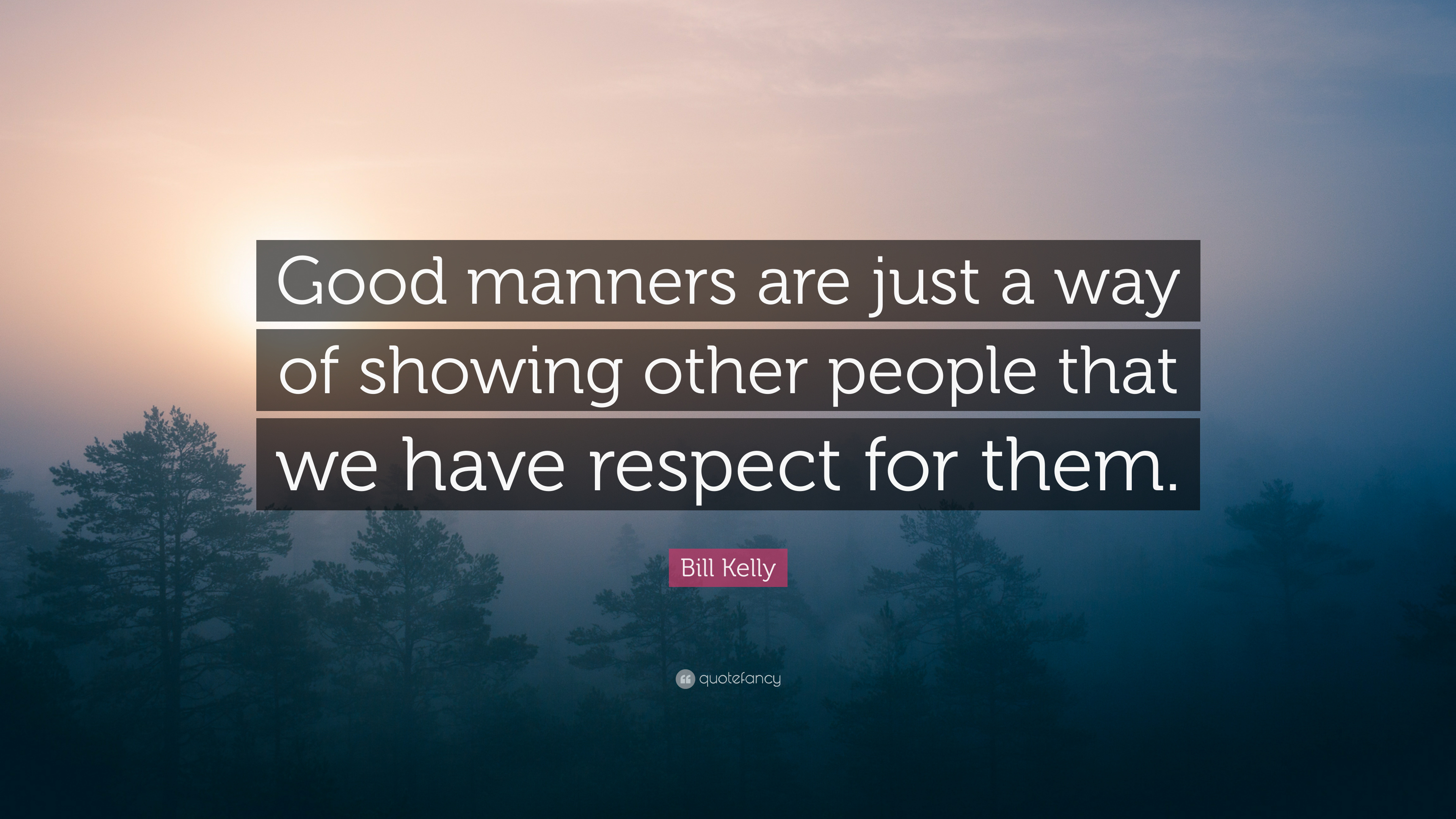 Bill Kelly Quote Good Manners Are Just A Way Of Showing Other