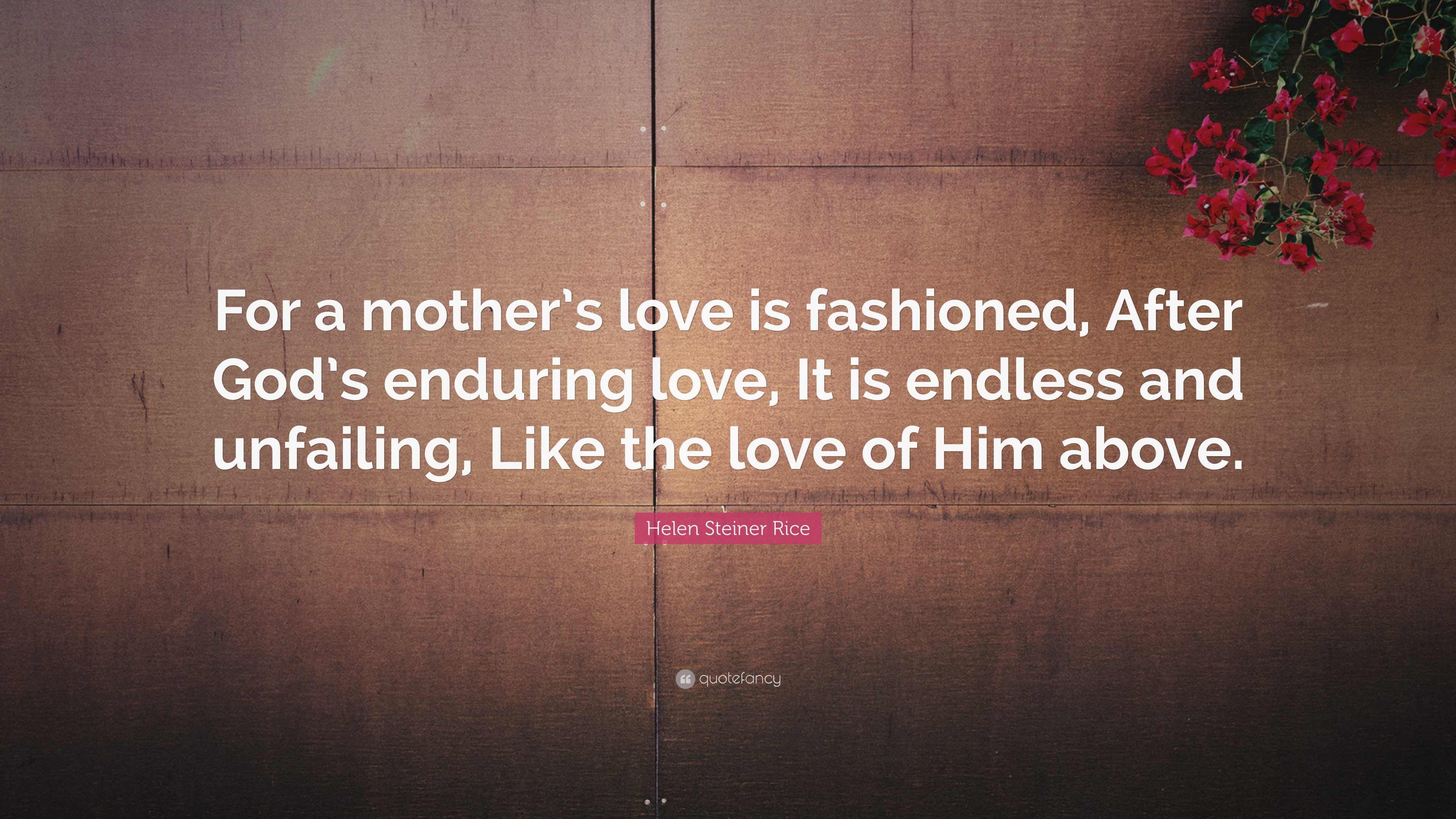 "Quotes About A Mother's Love Helen Steiner Rice Quote ""For A Mother's Love Is Fashioned After"