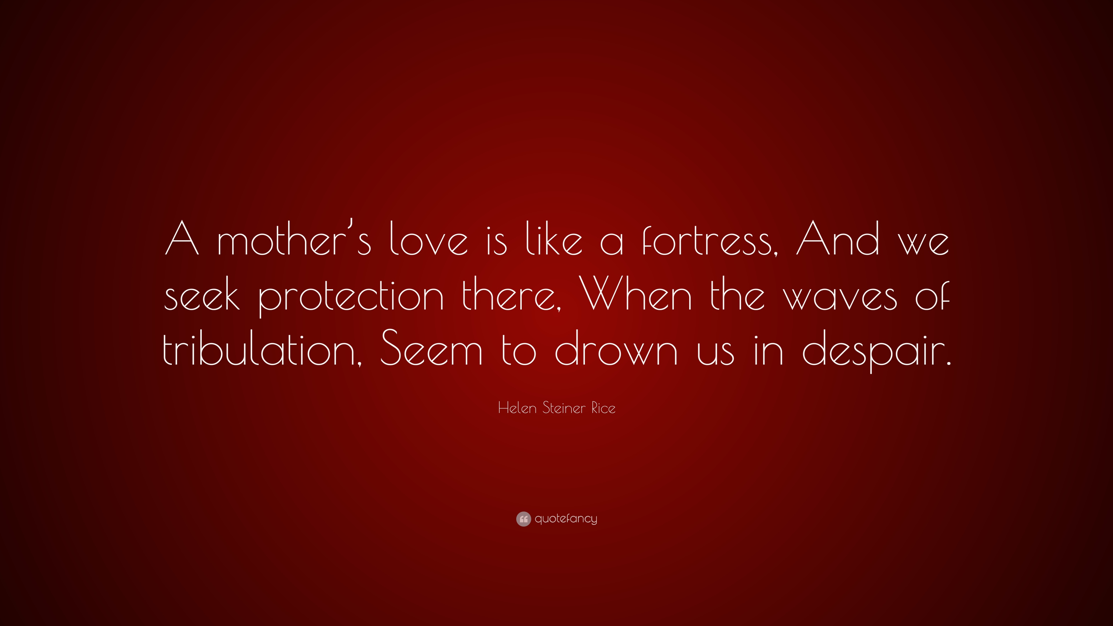"Quotes About A Mother's Love Helen Steiner Rice Quote ""A Mother's Love Is Like A Fortress And"