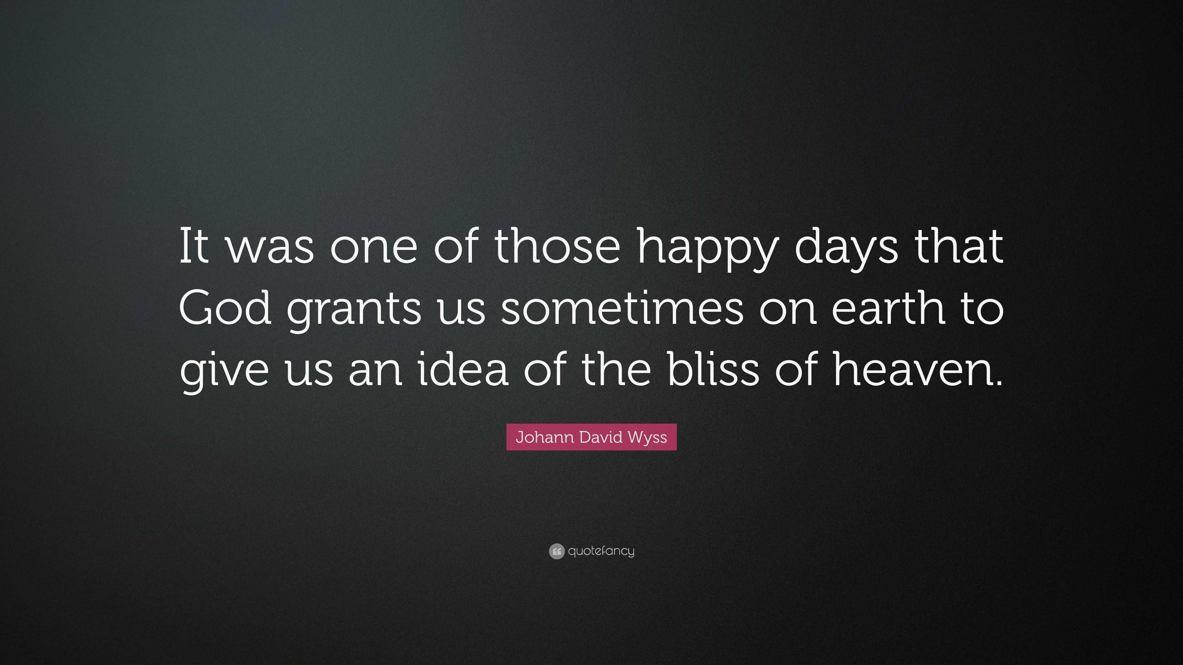 Johann David Wyss Quote It Was One Of Those Happy Days That God