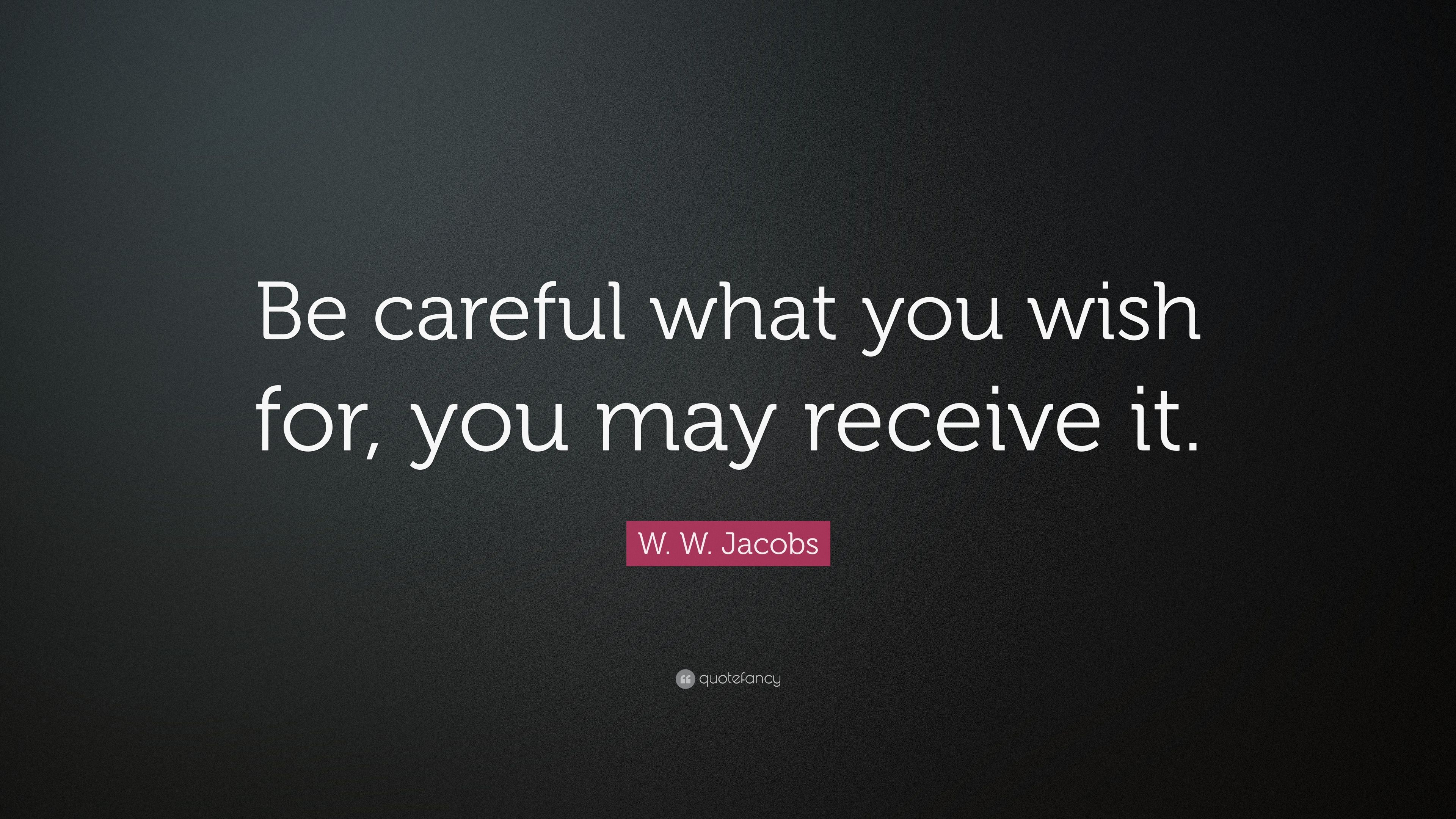 W W Jacobs Quote Be Careful What You Wish For You May Receive