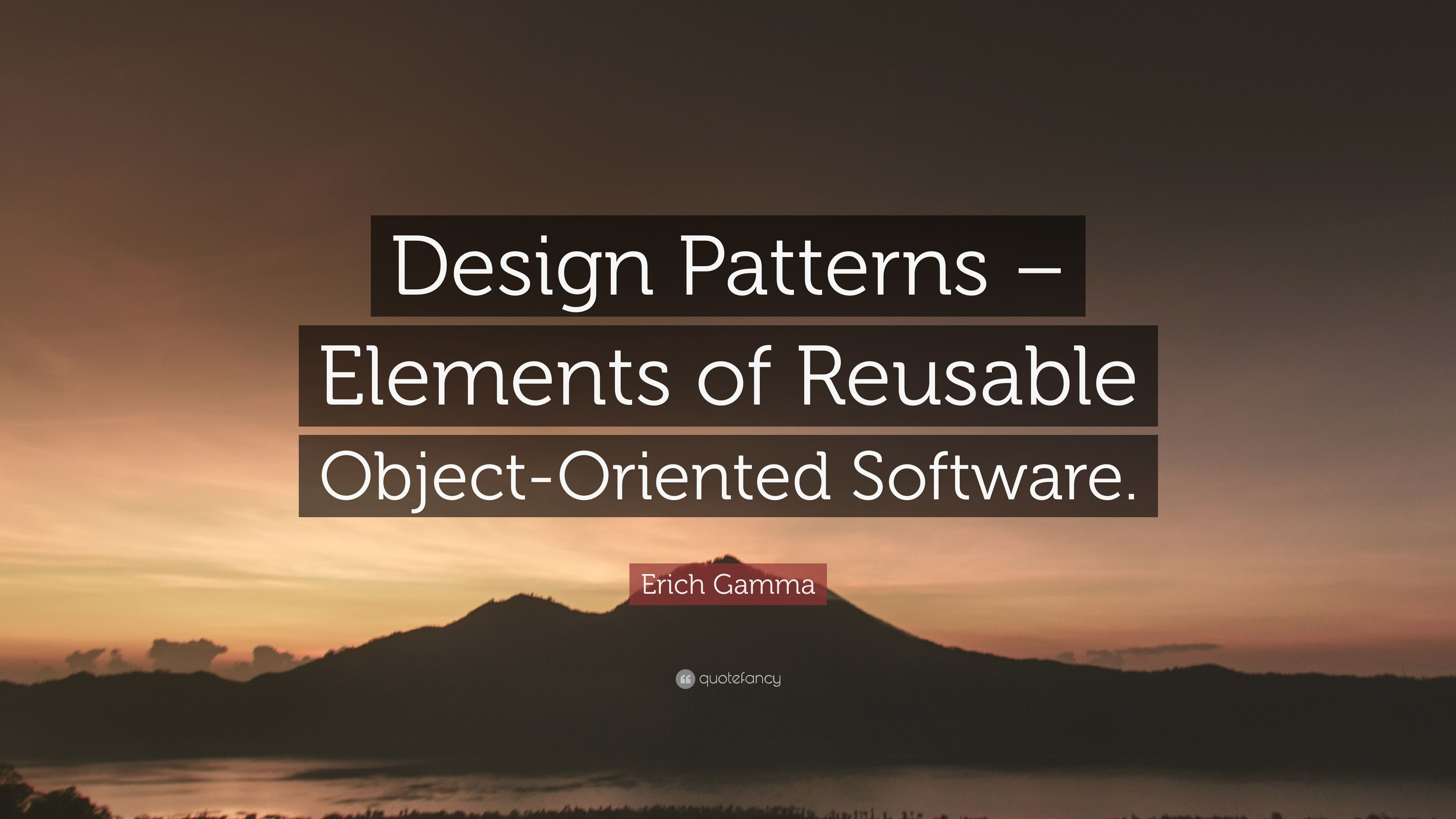 Erich Gamma Quote Design Patterns Elements Of Reusable Object Oriented Software 7 Wallpapers Quotefancy