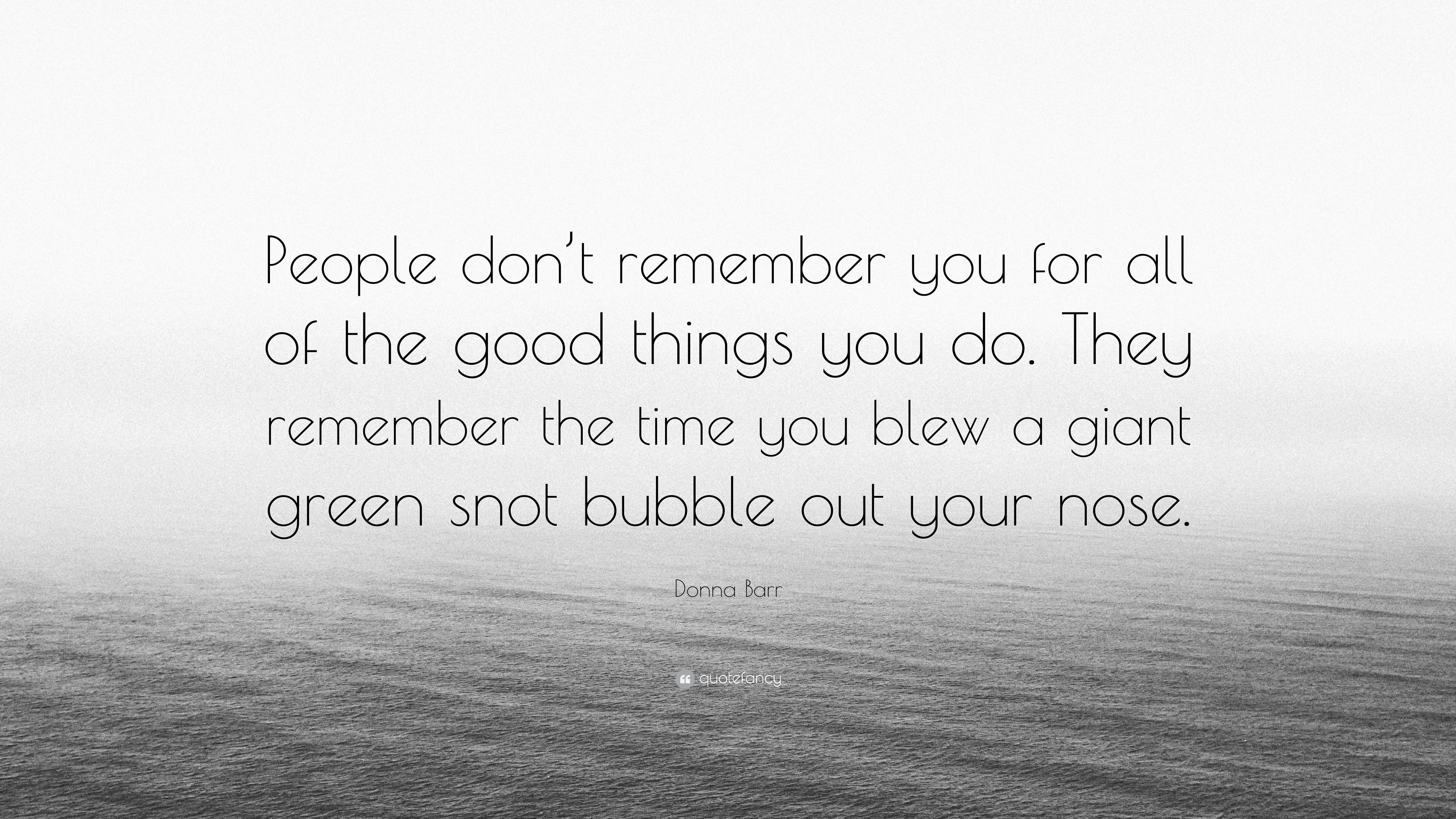 Donna Barr Quote People Dont Remember You For All Of The Good