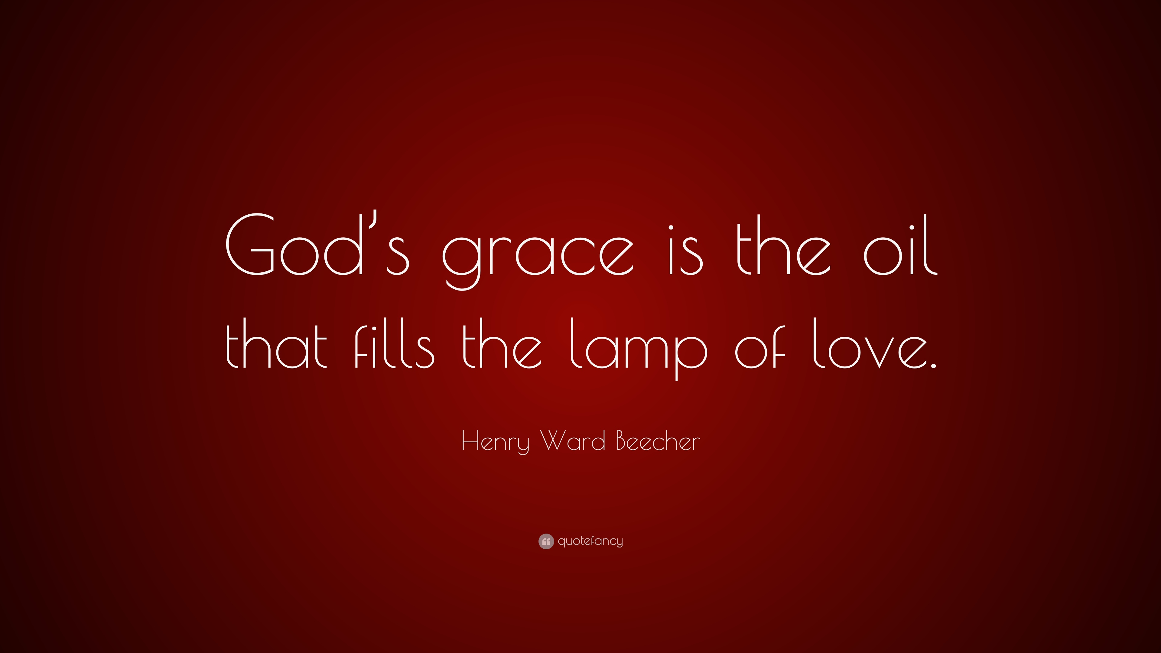 Henry Ward Beecher Quote Gods Grace Is The Oil That Fills The