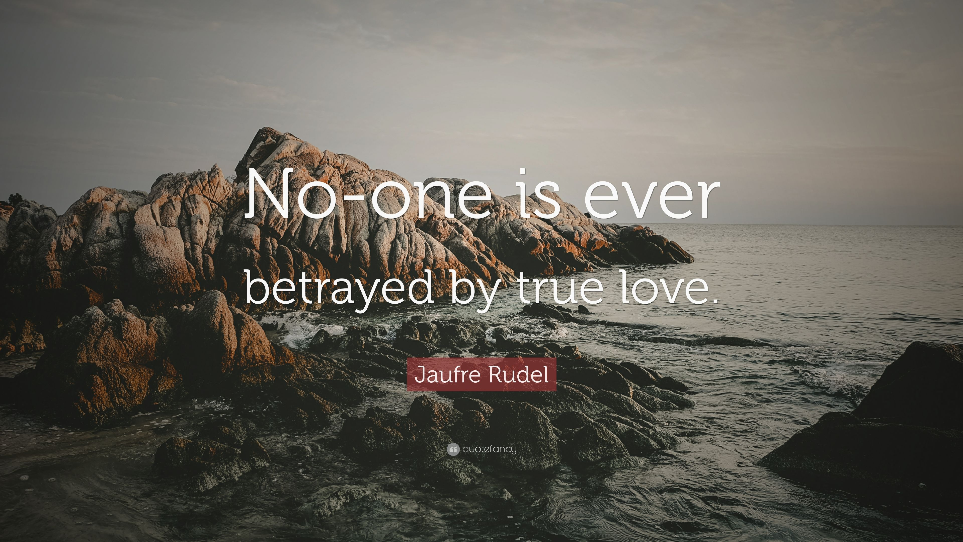 "Jaufre Rudel Quote ""No one is ever betrayed by true love """
