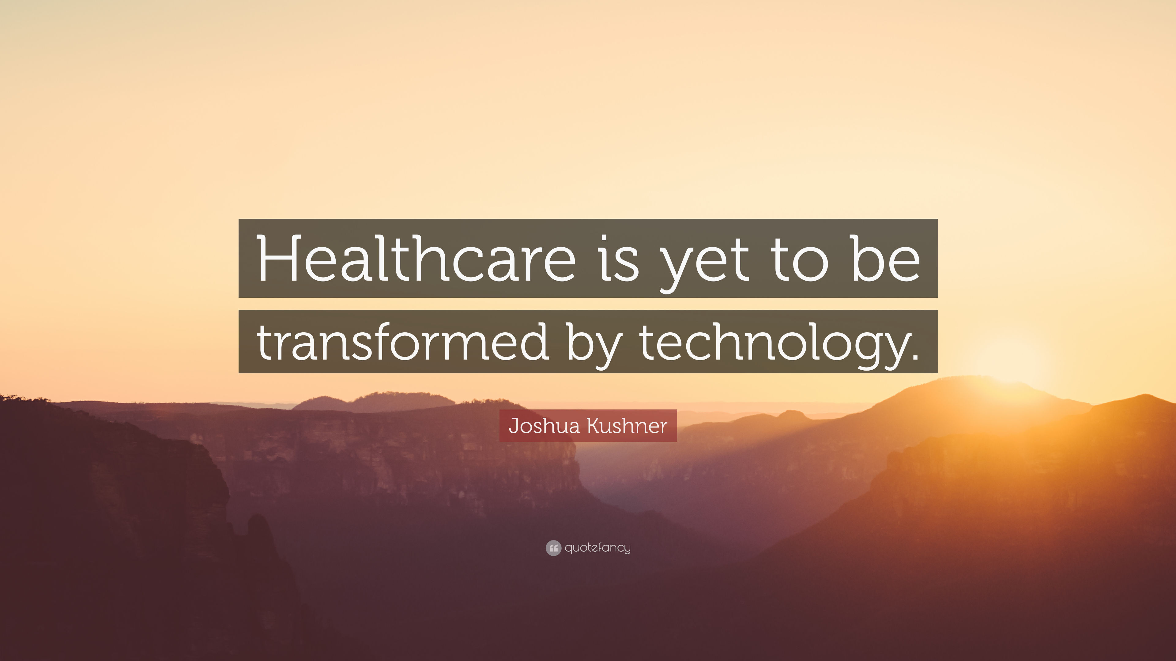 Joshua Kushner Quote Healthcare Is Yet To Be Transformed By
