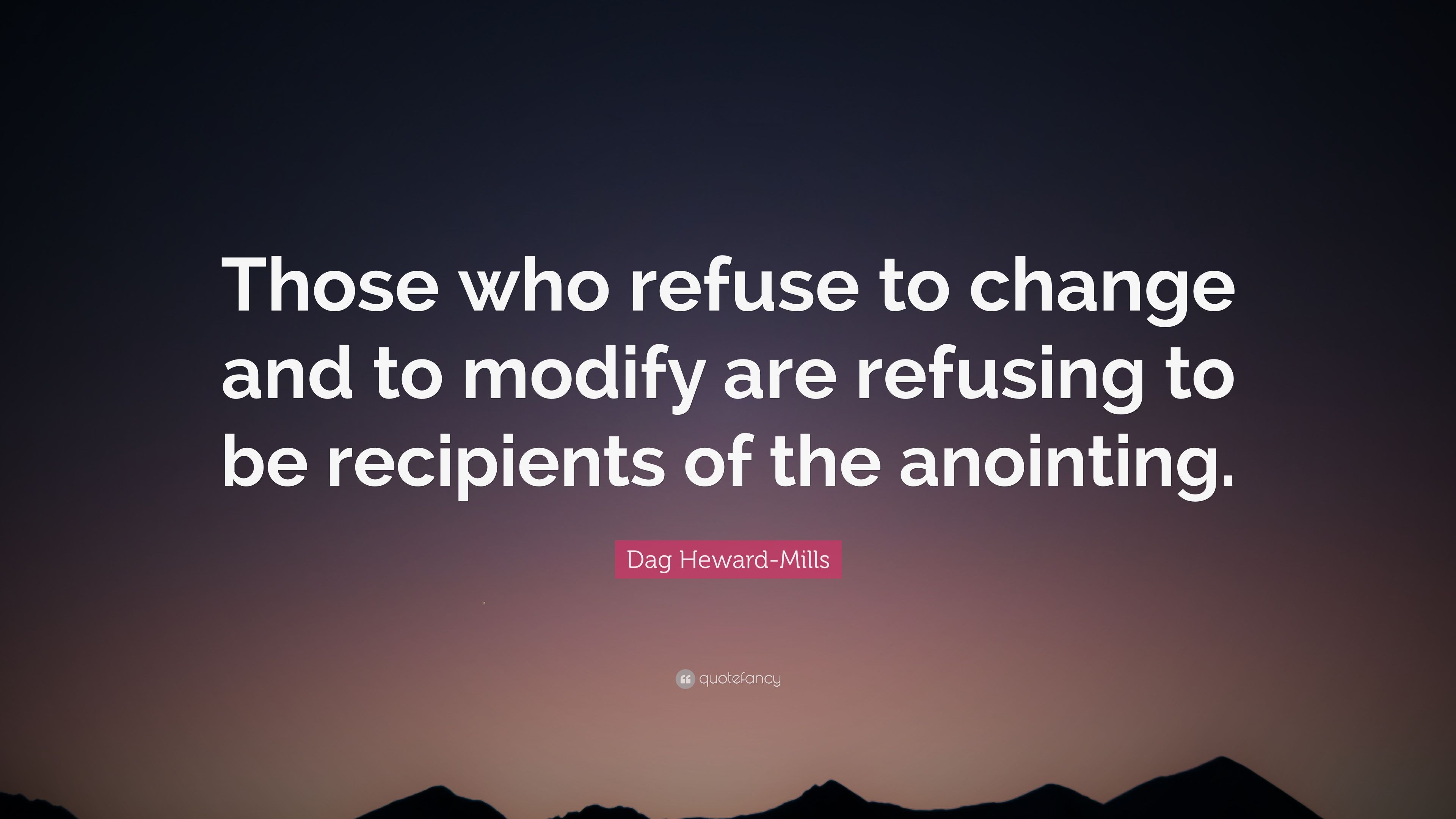 "Dag Heward-Mills Quote: ""Those who refuse to change and to modify are  refusing to be recipients of the anointing."" (7 wallpapers) - Quotefancy"