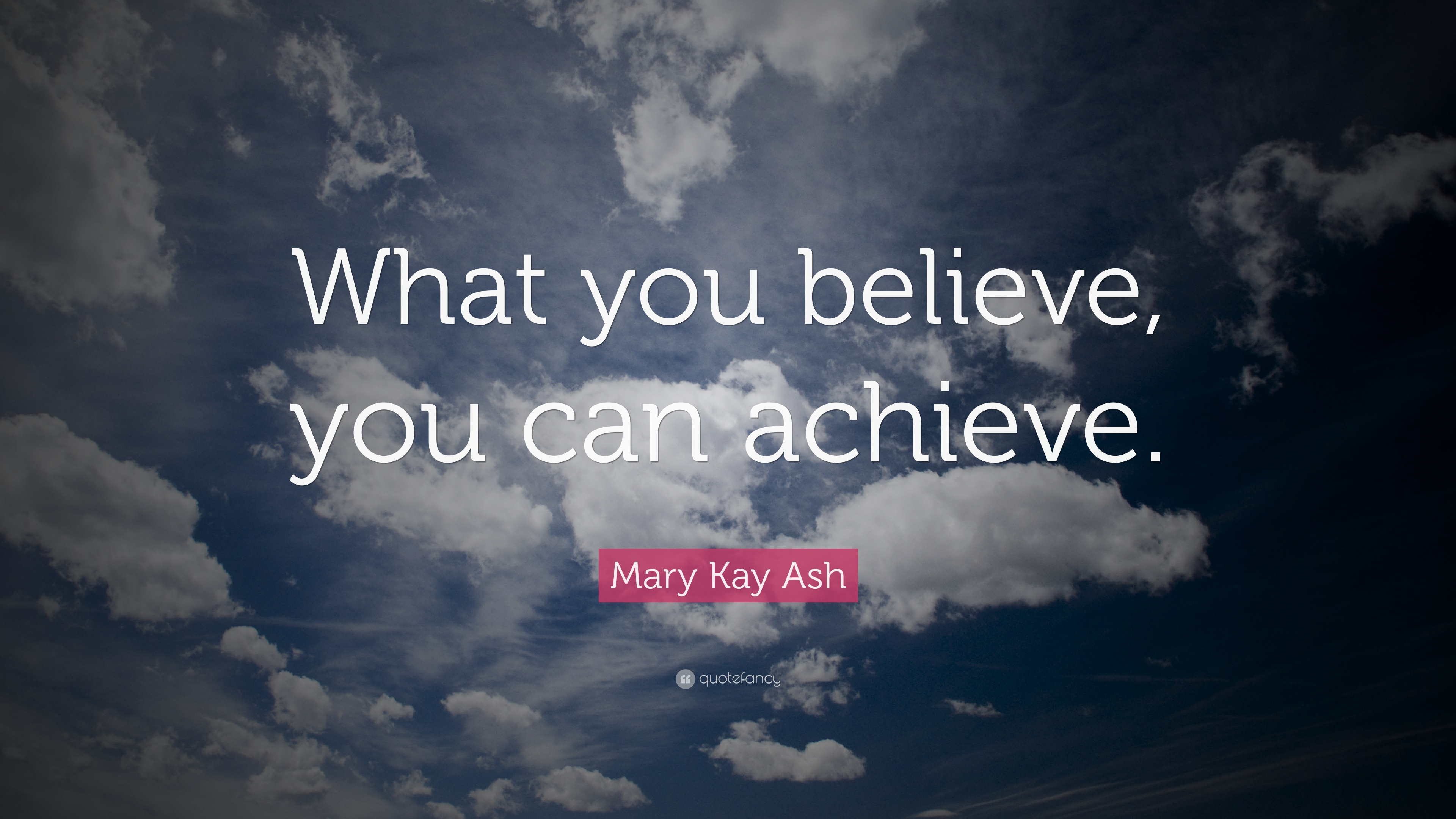 Nice Mary Kay Ash Quote: U201cWhat You Believe, You Can Achieve.u201d