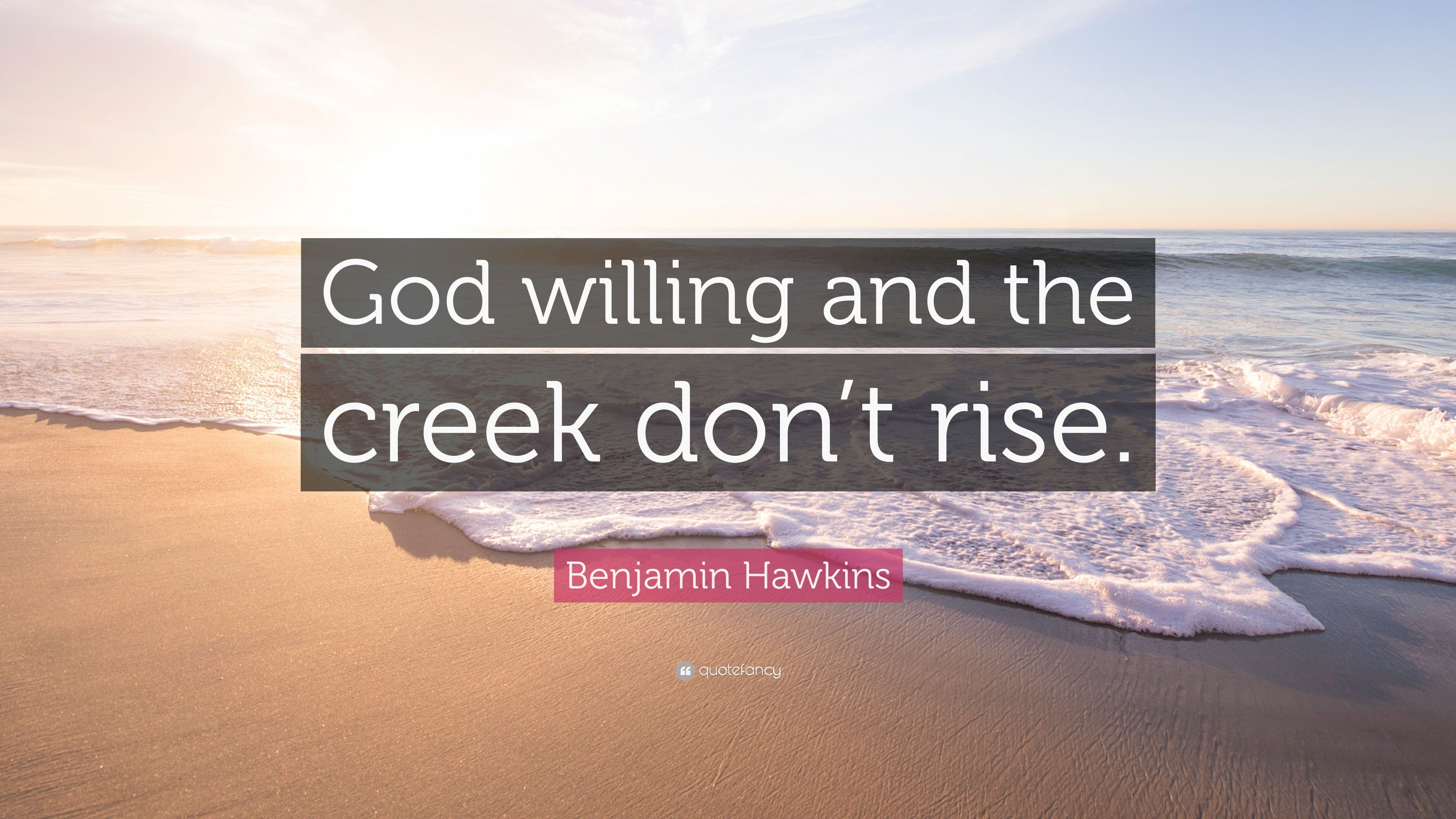 Benjamin Hawkins Quote God Willing And The Creek Dont Rise 7