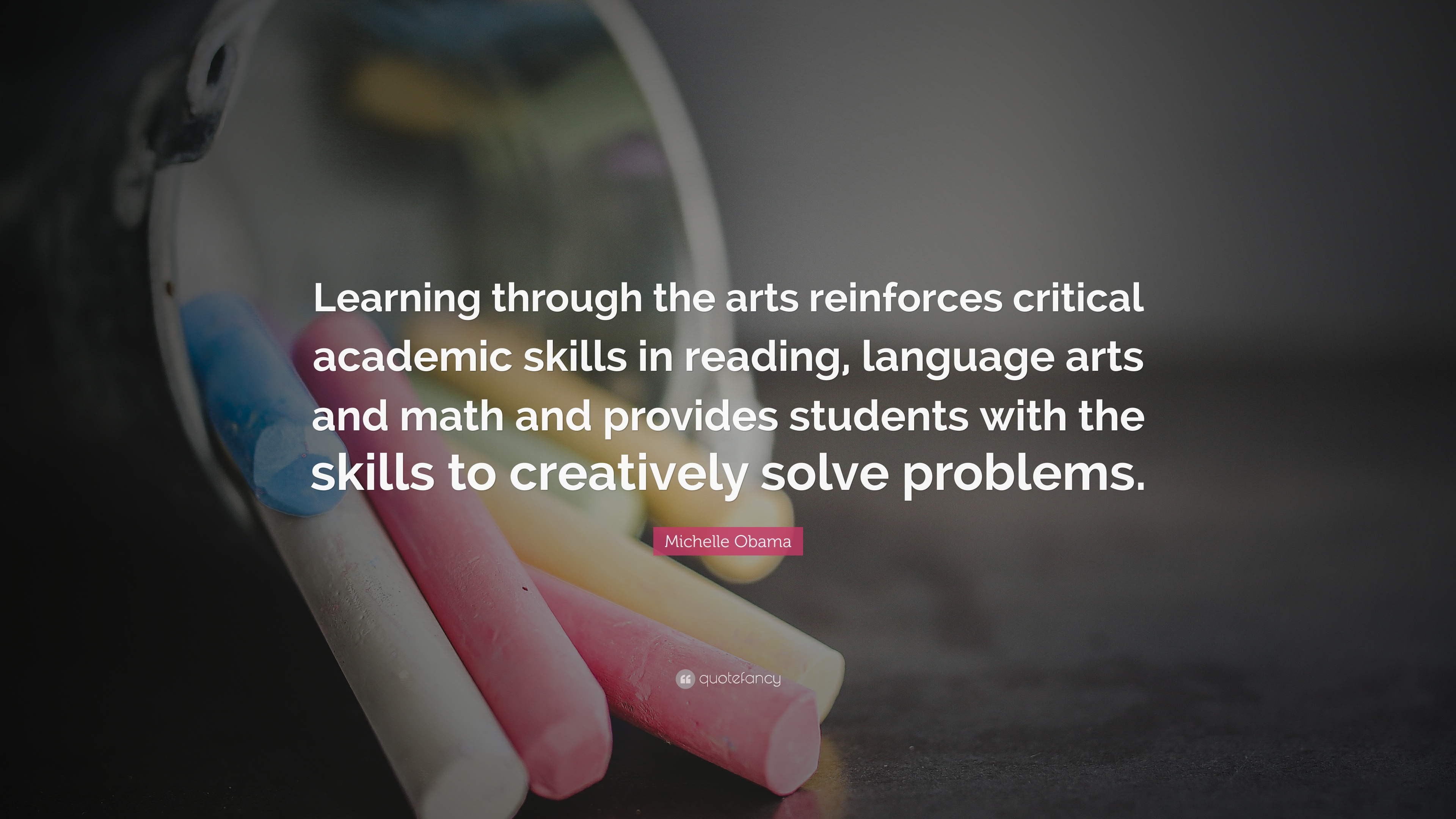 "Quotes Math Learning: Michelle Obama Quote: ""Learning Through The Arts"