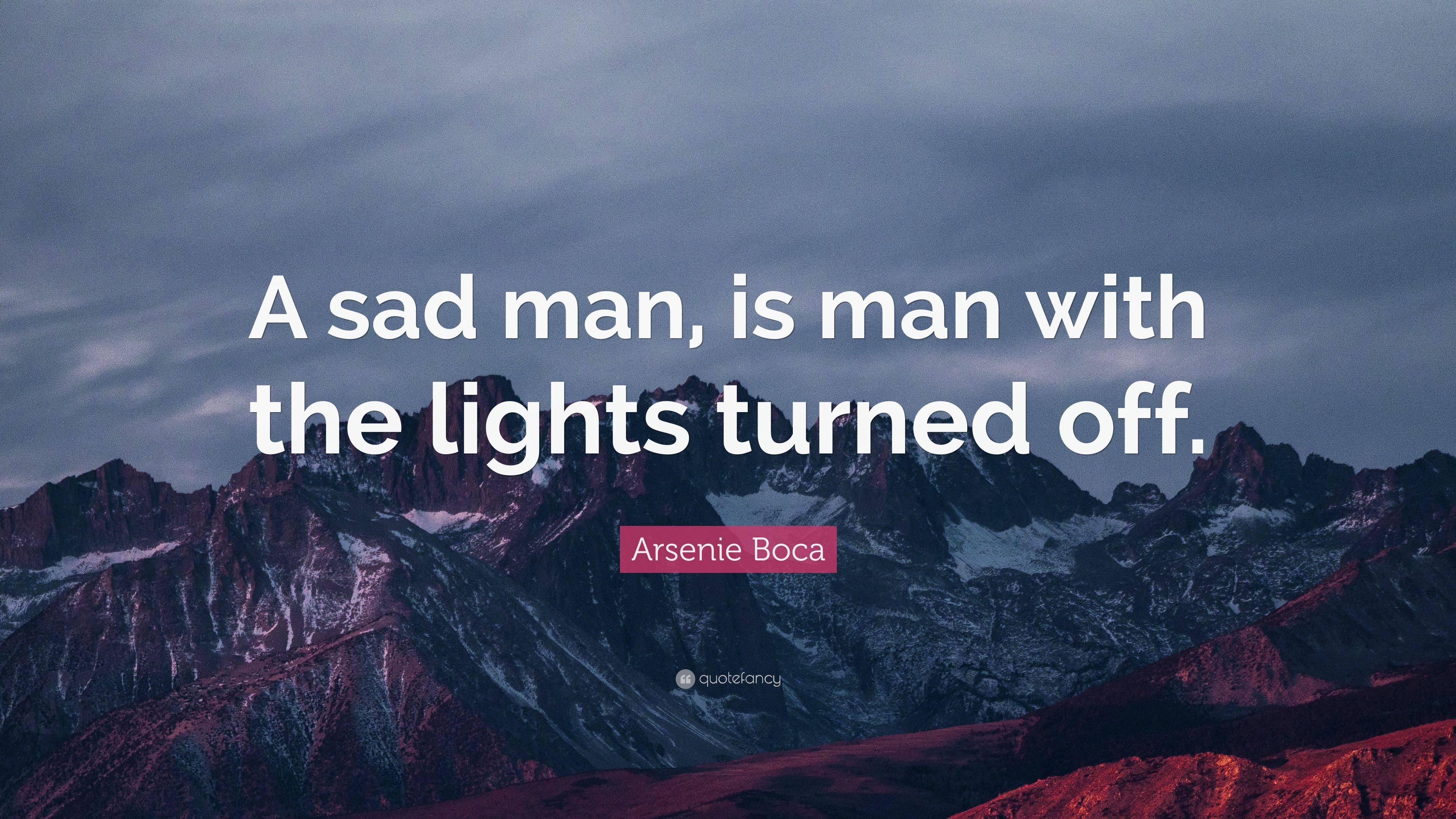 Arsenie Boca Quote A Sad Man Is Man With The Lights