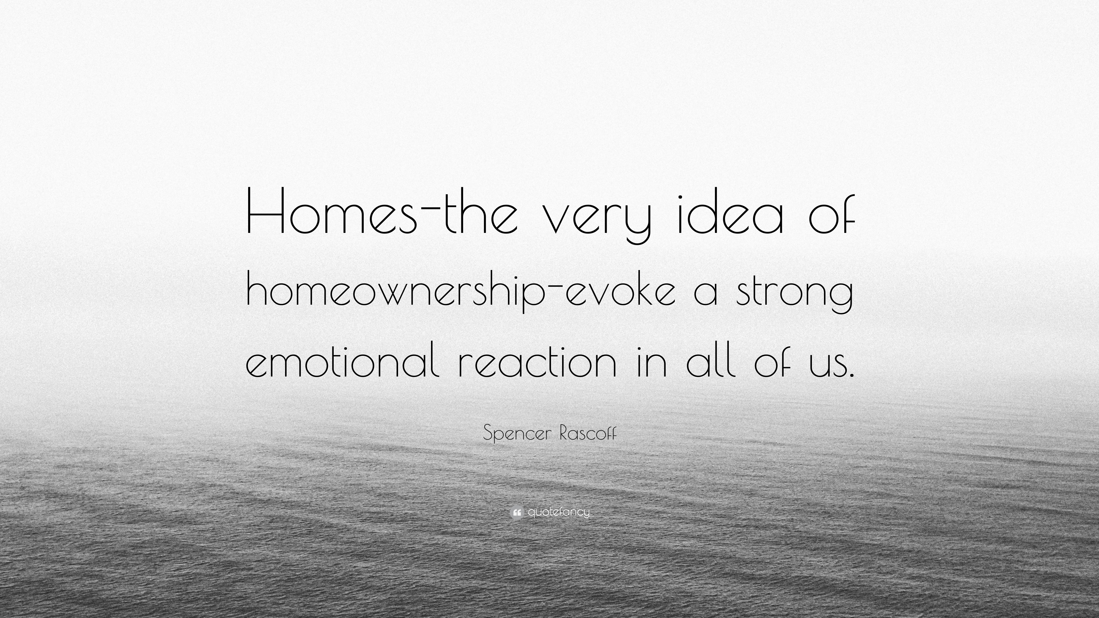 "Spencer Rascoff Quote: ""Homes-the very idea of homeownership"
