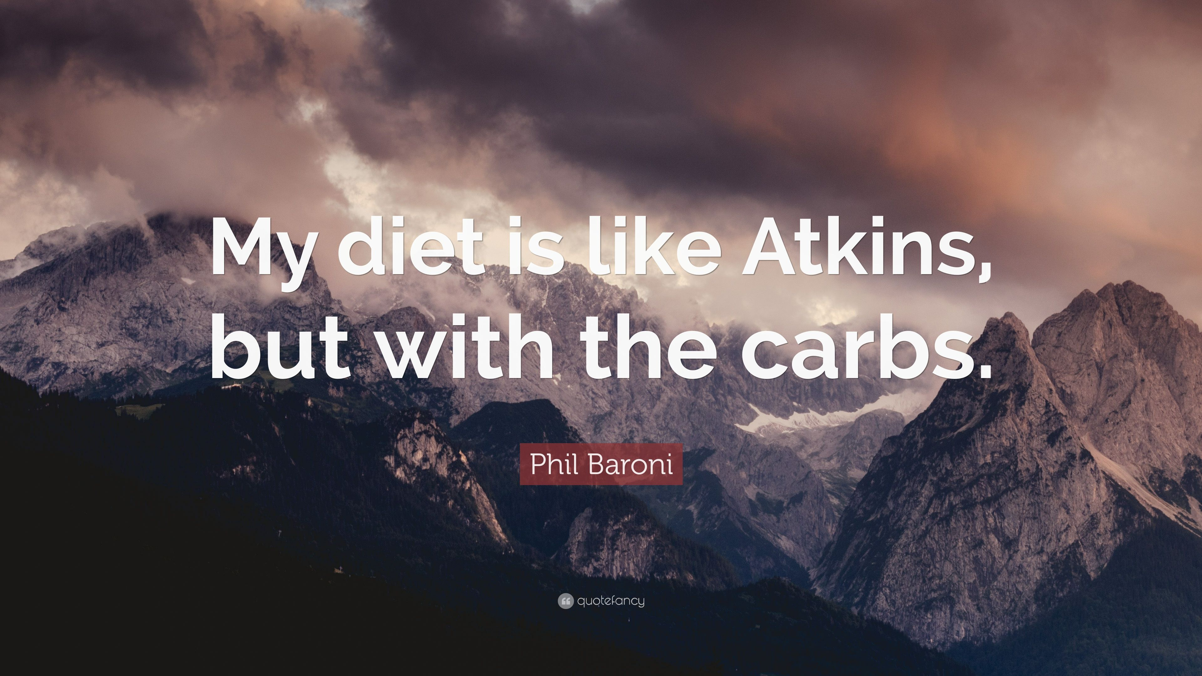 Phil Baroni Quote My Diet Is Like Atkins But With The Carbs 7 Wallpapers Quotefancy