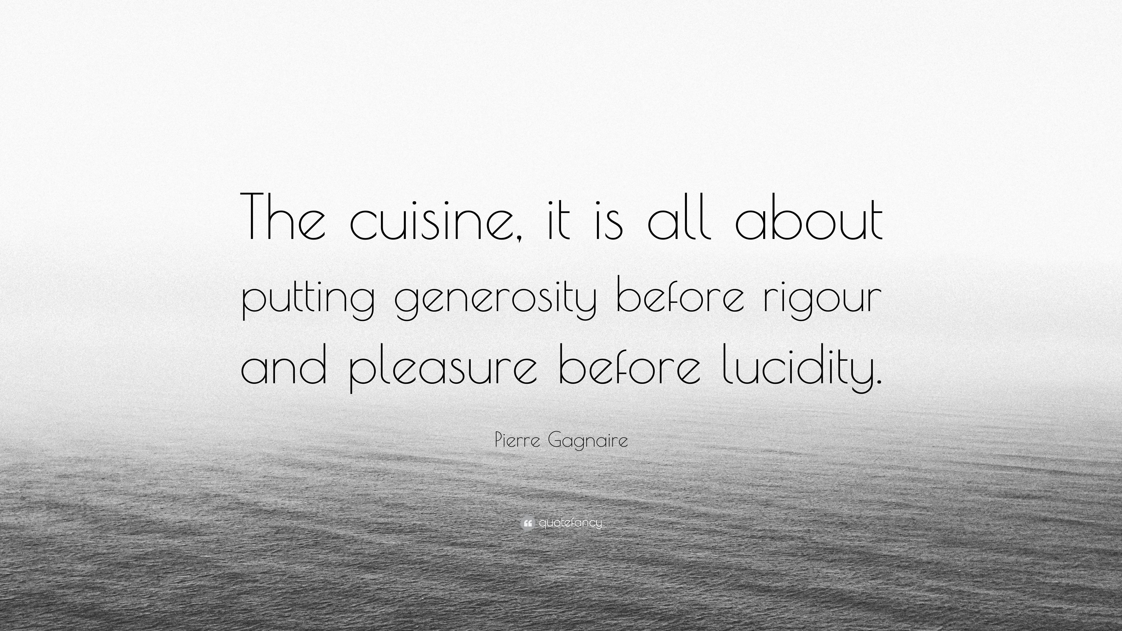 Pierre Gagnaire Quote The Cuisine It Is All About Putting