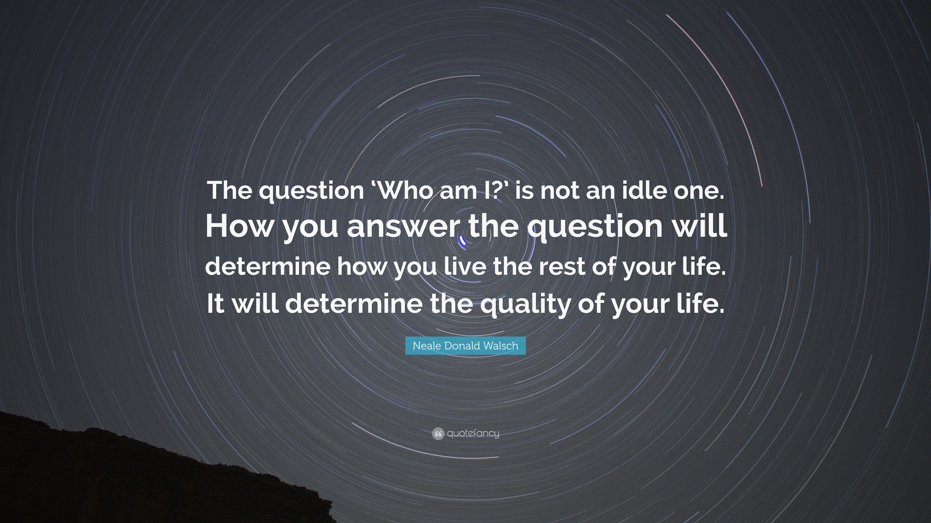 Neale Donald Walsch Quote The Question Who Am I Is Not An Idle