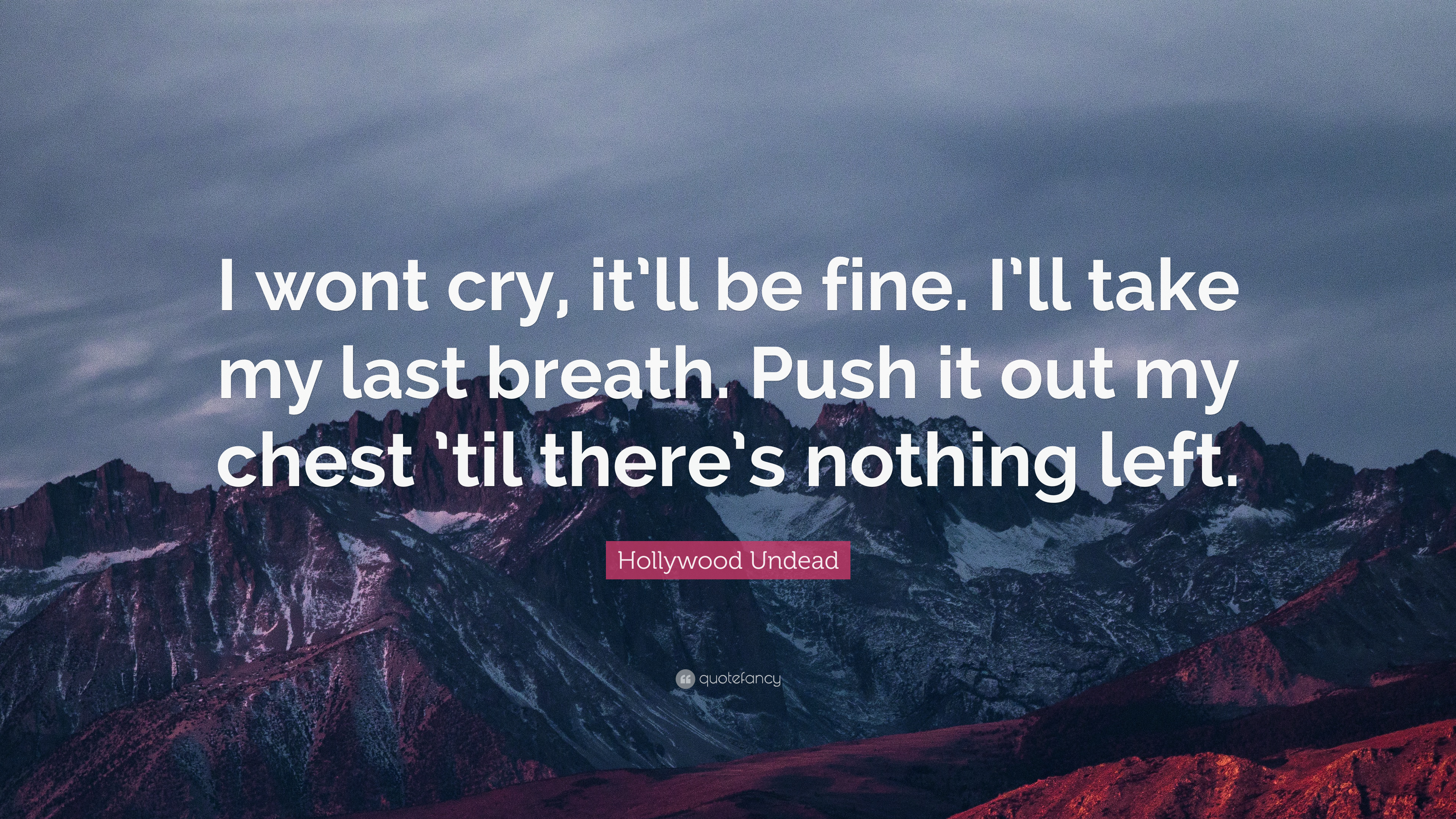 Popular Wallpaper Mountain Hollywood - 3225261-Hollywood-Undead-Quote-I-wont-cry-it-ll-be-fine-I-ll-take-my-last  Graphic_24513.jpg