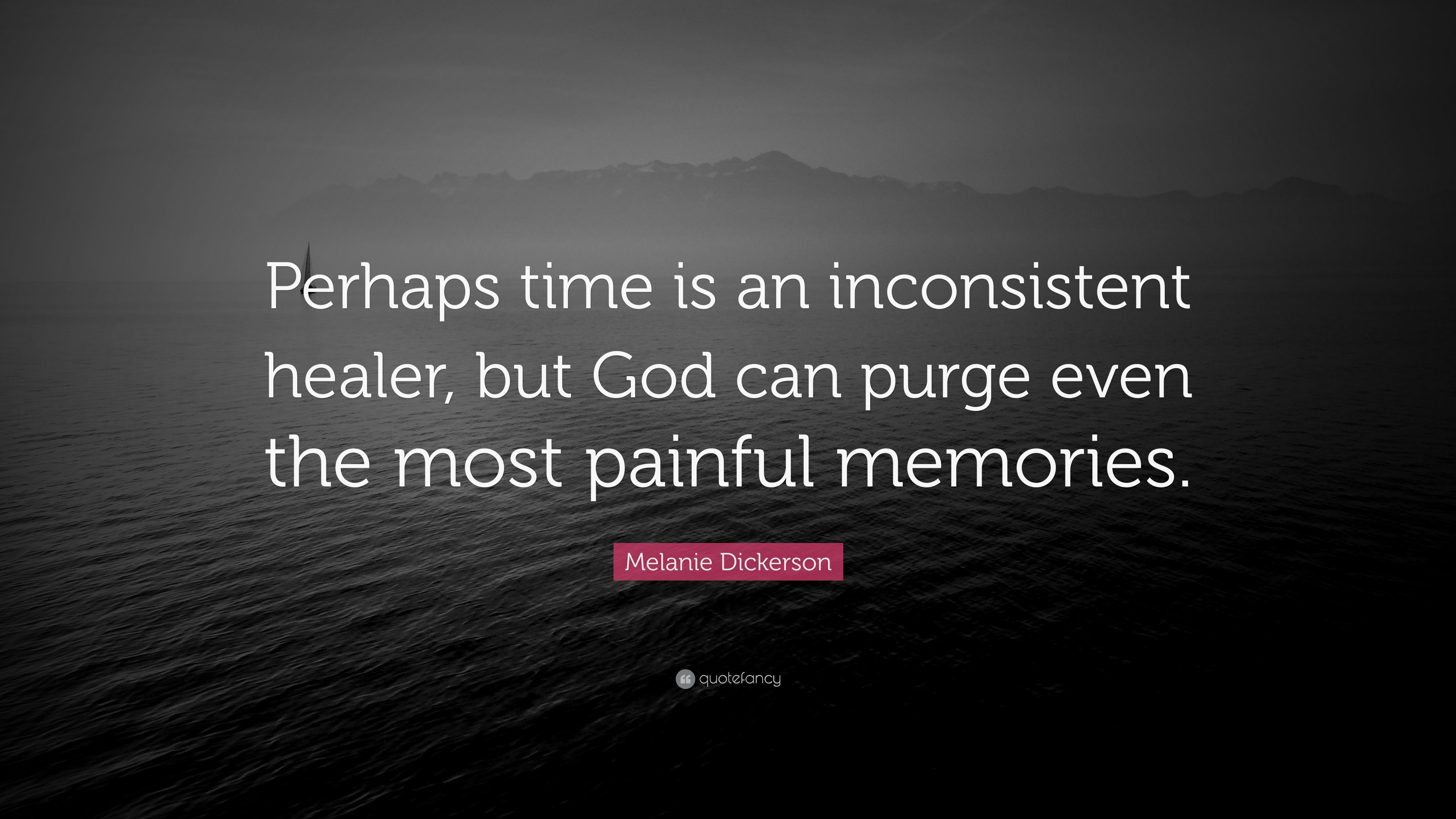 "Quotes From The Purge Melanie Dickerson Quote ""Perhaps Time Is An Inconsistent Healer"