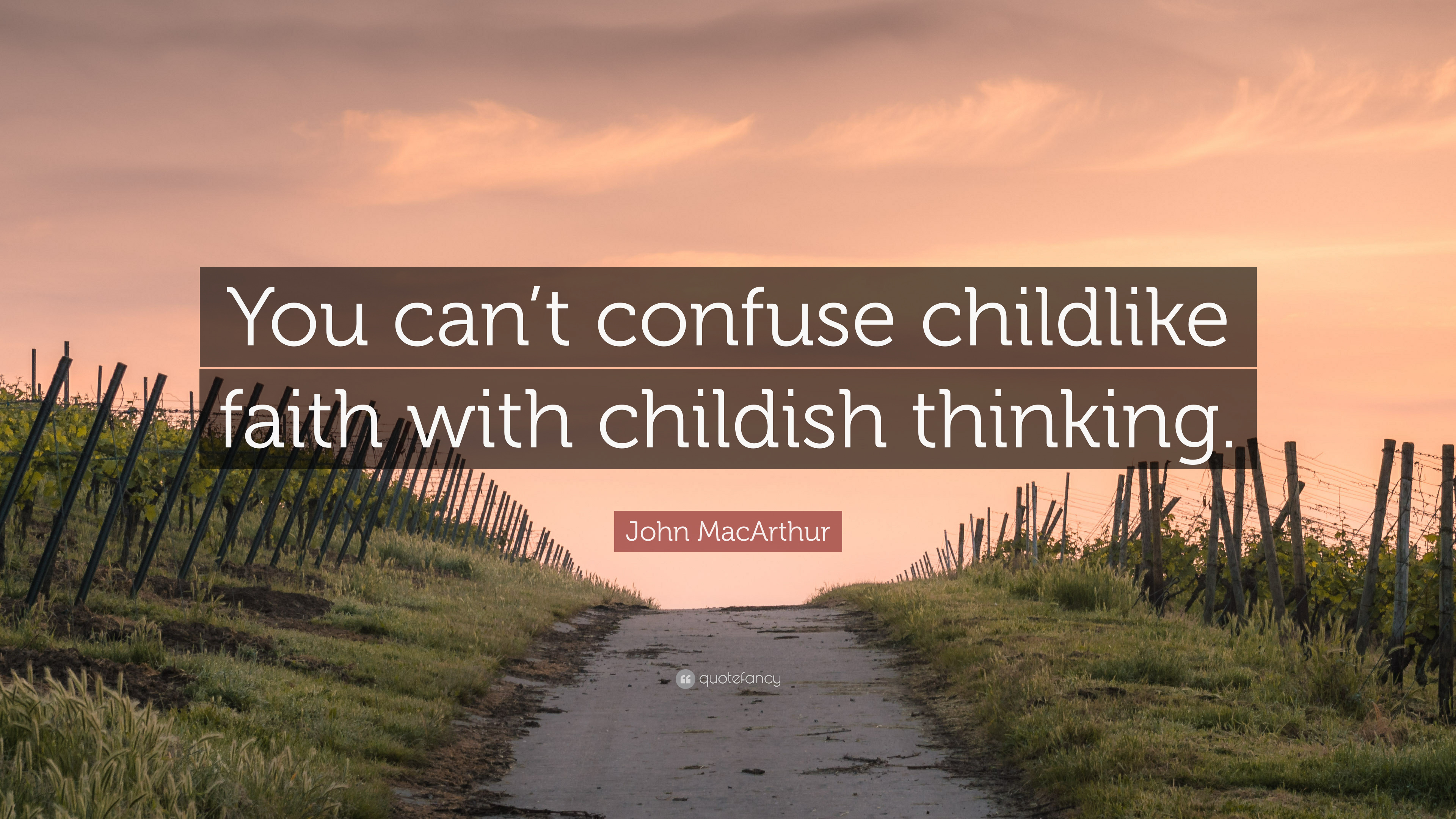 "John Macarthur Quotes John Macarthur Quote ""You Can't Confuse Childlike Faith With"