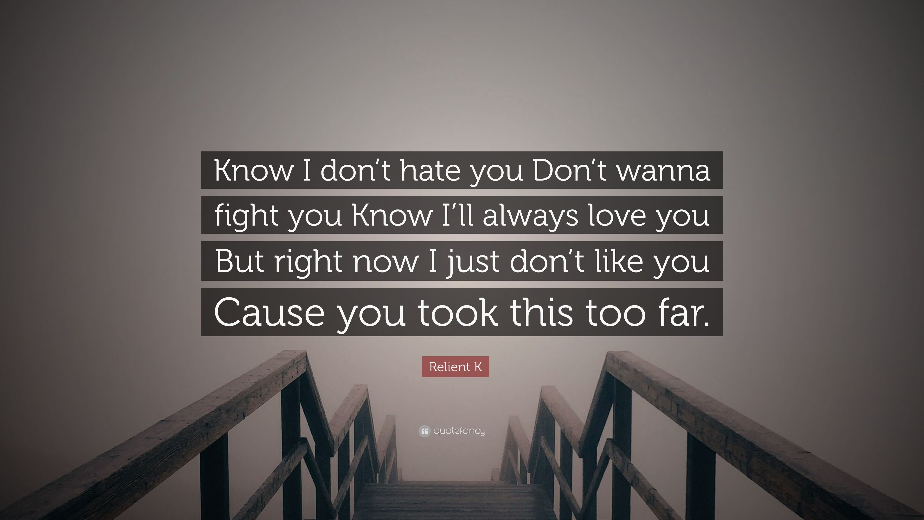 Relient K Quote Know I Dont Hate You Dont Wanna Fight You Know I