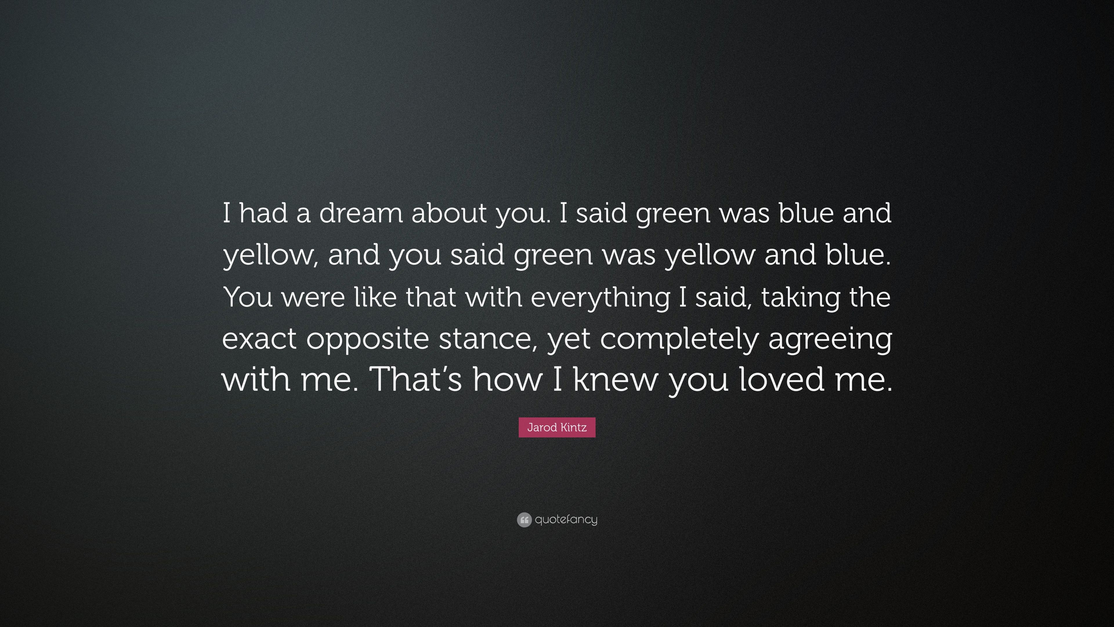 Jarod Kintz Quote I Had A Dream About You Said Green Was