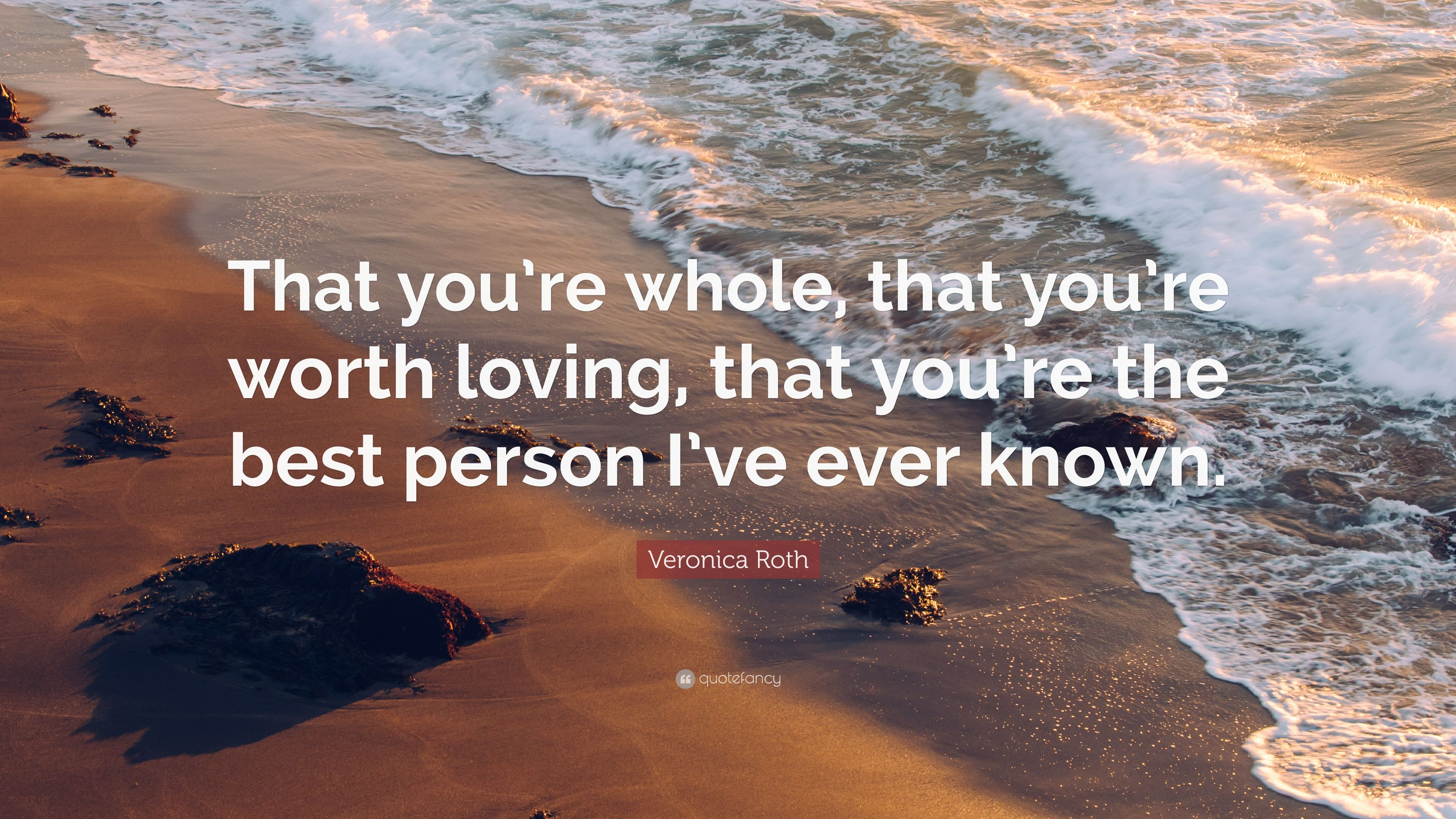 Veronica Roth Quote That Youre Whole That Youre Worth Loving