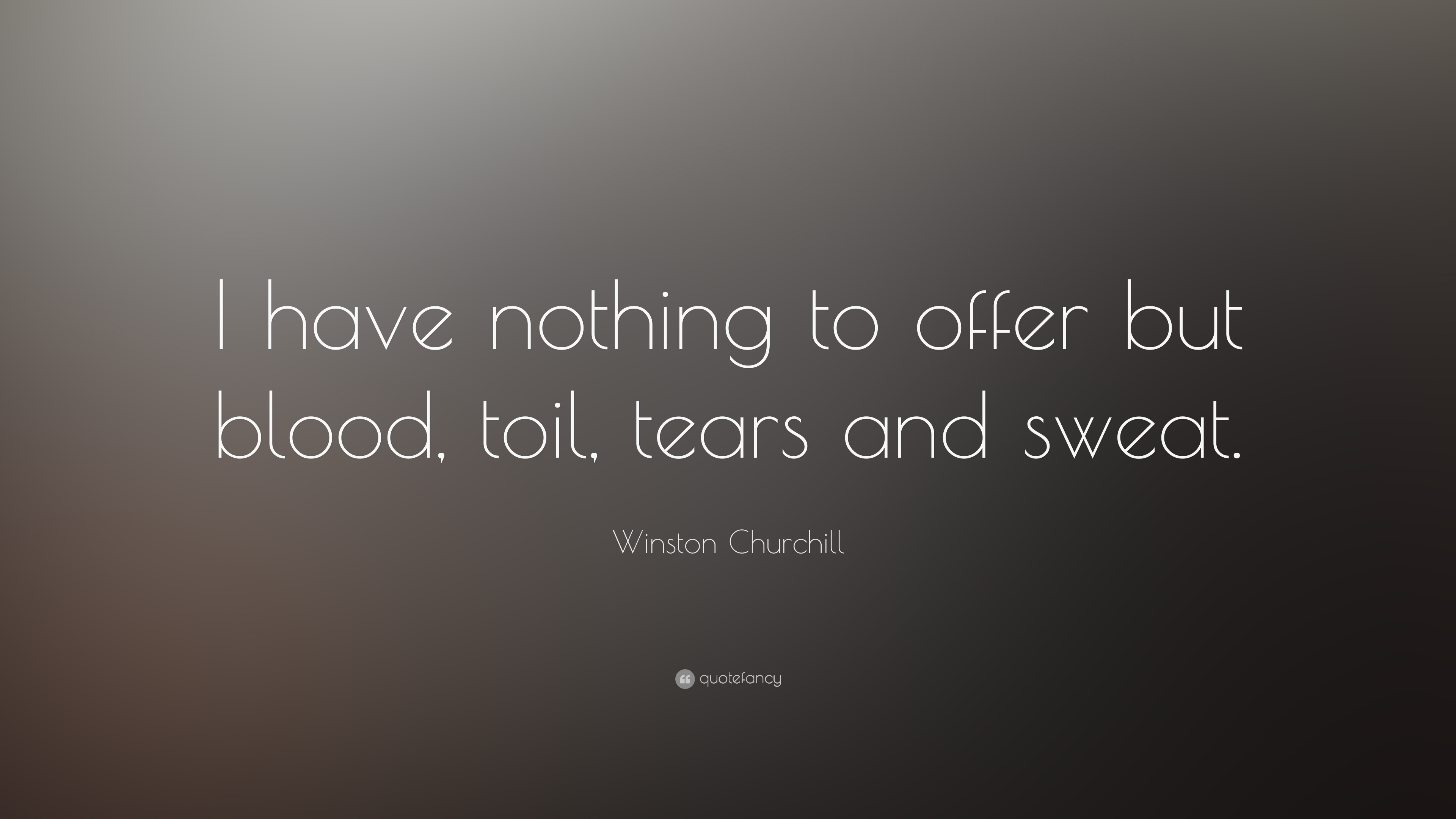 """Winston Churchill Quote: """"I Have Nothing To Offer But"""