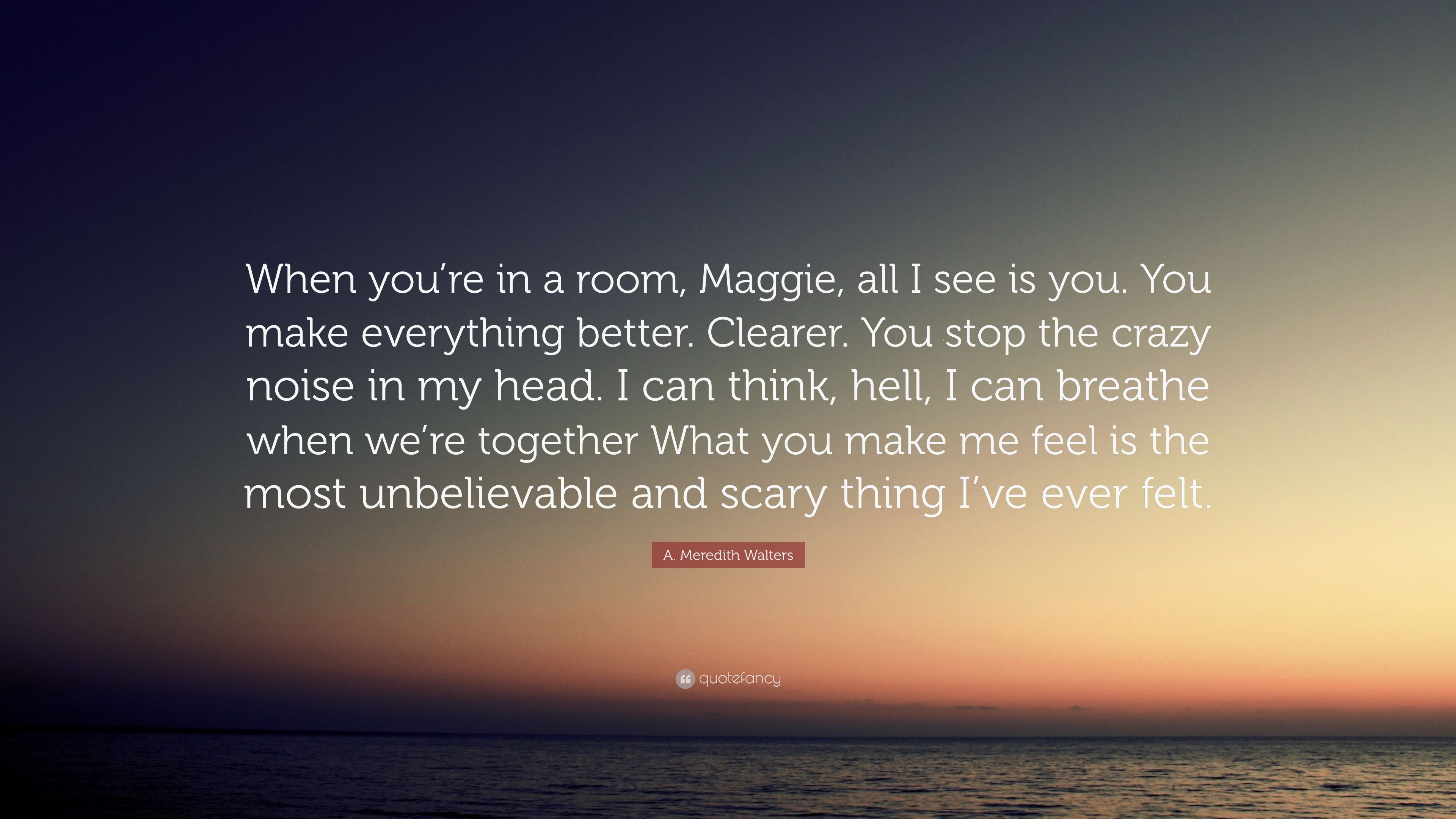 A Meredith Walters Quote When Youre In A Room Maggie All I See