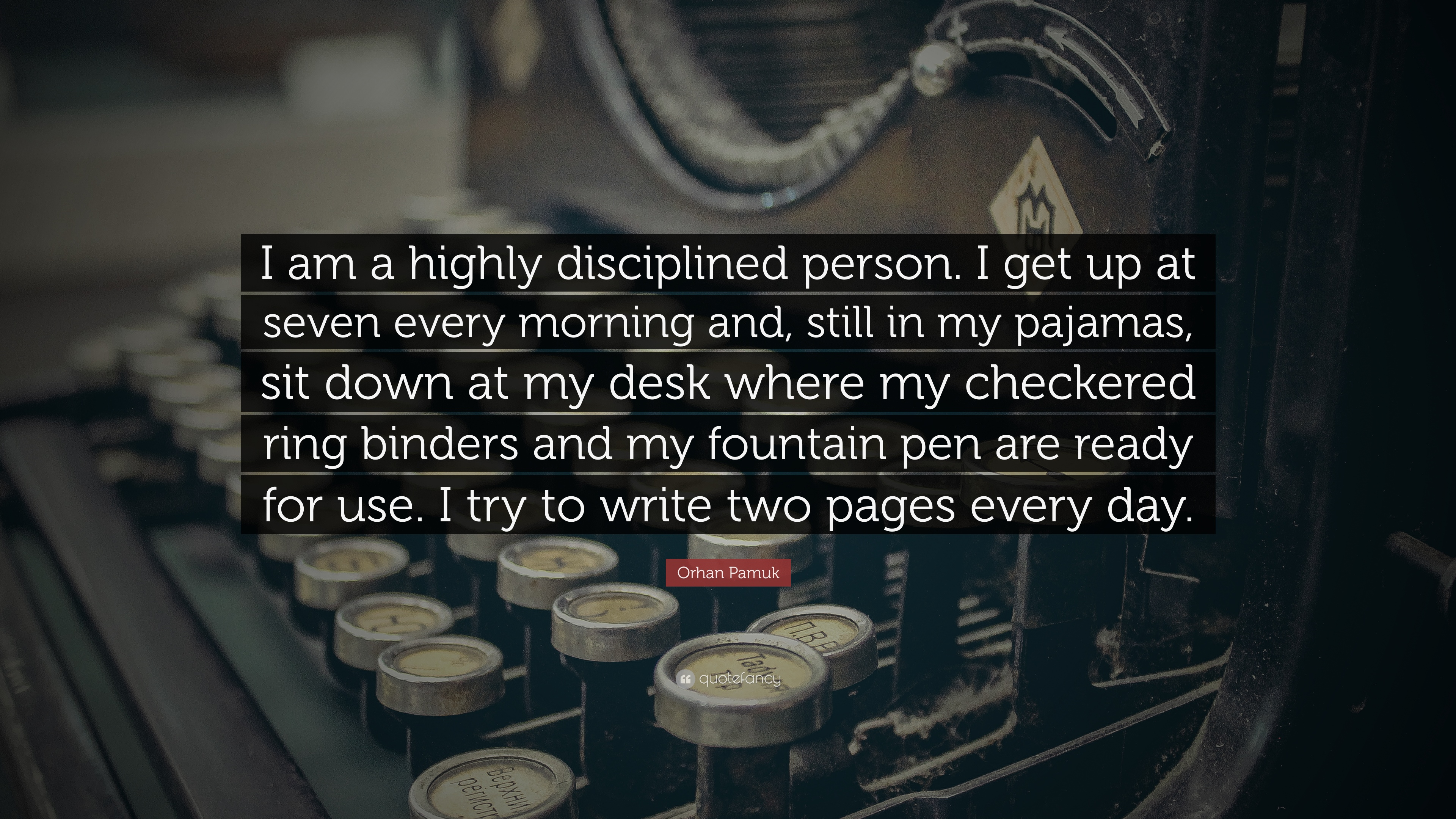 orhan pamuk quote i am a highly disciplined person i get up at seven every morning and still. Black Bedroom Furniture Sets. Home Design Ideas