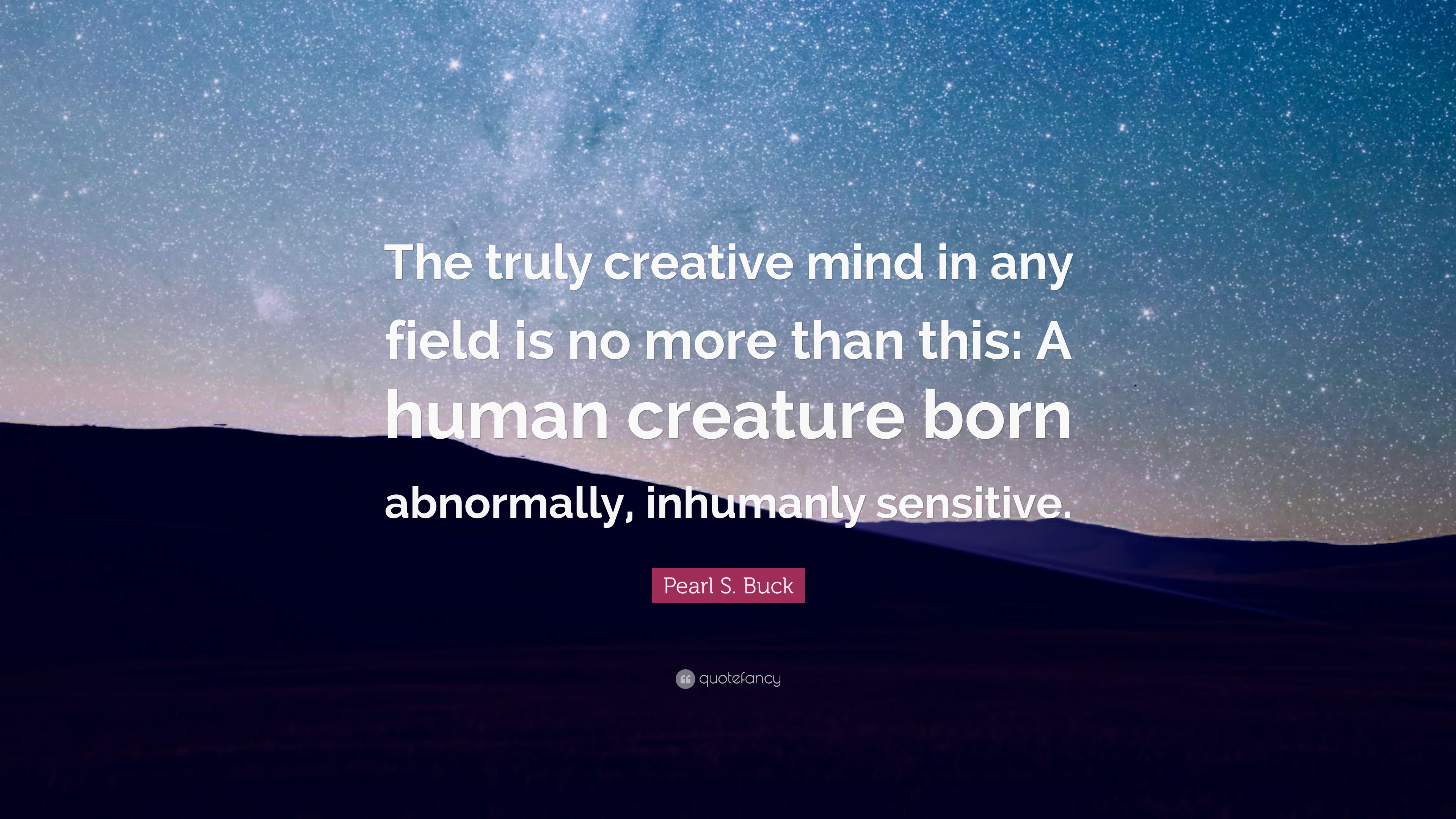 Pearl S Buck Quote The Truly Creative Mind In Any Field Is No