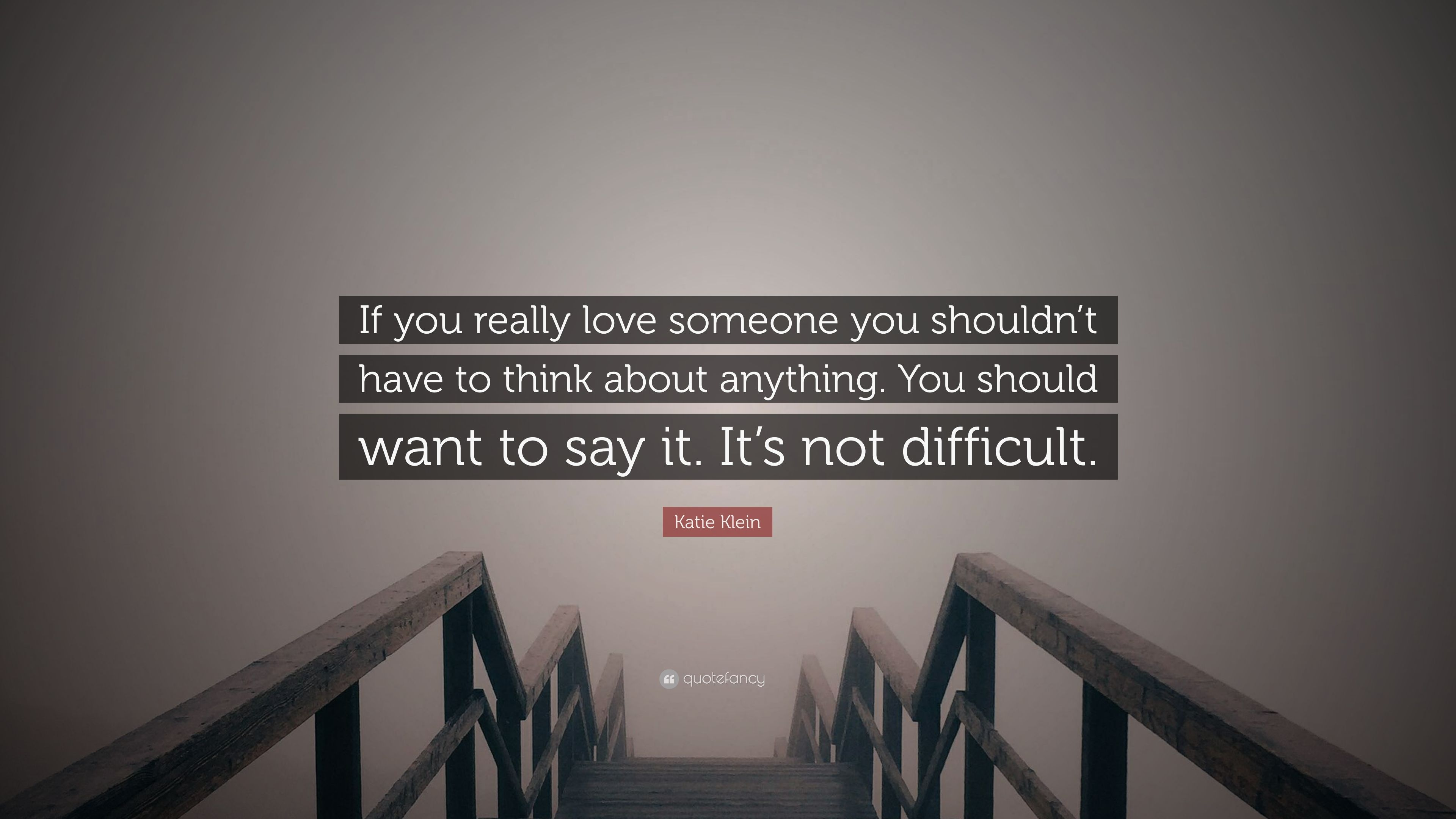 Katie Klein Quote If You Really Love Someone You Shouldnt Have To