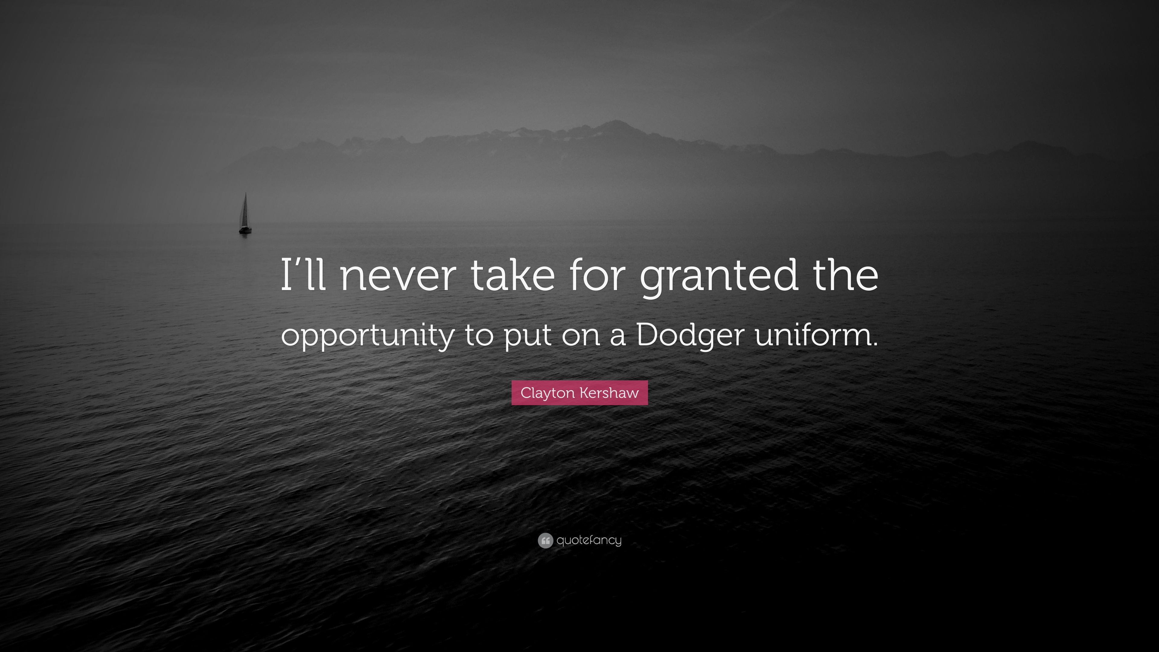 Clayton Kershaw Quote Ill Never Take For Granted The Opportunity