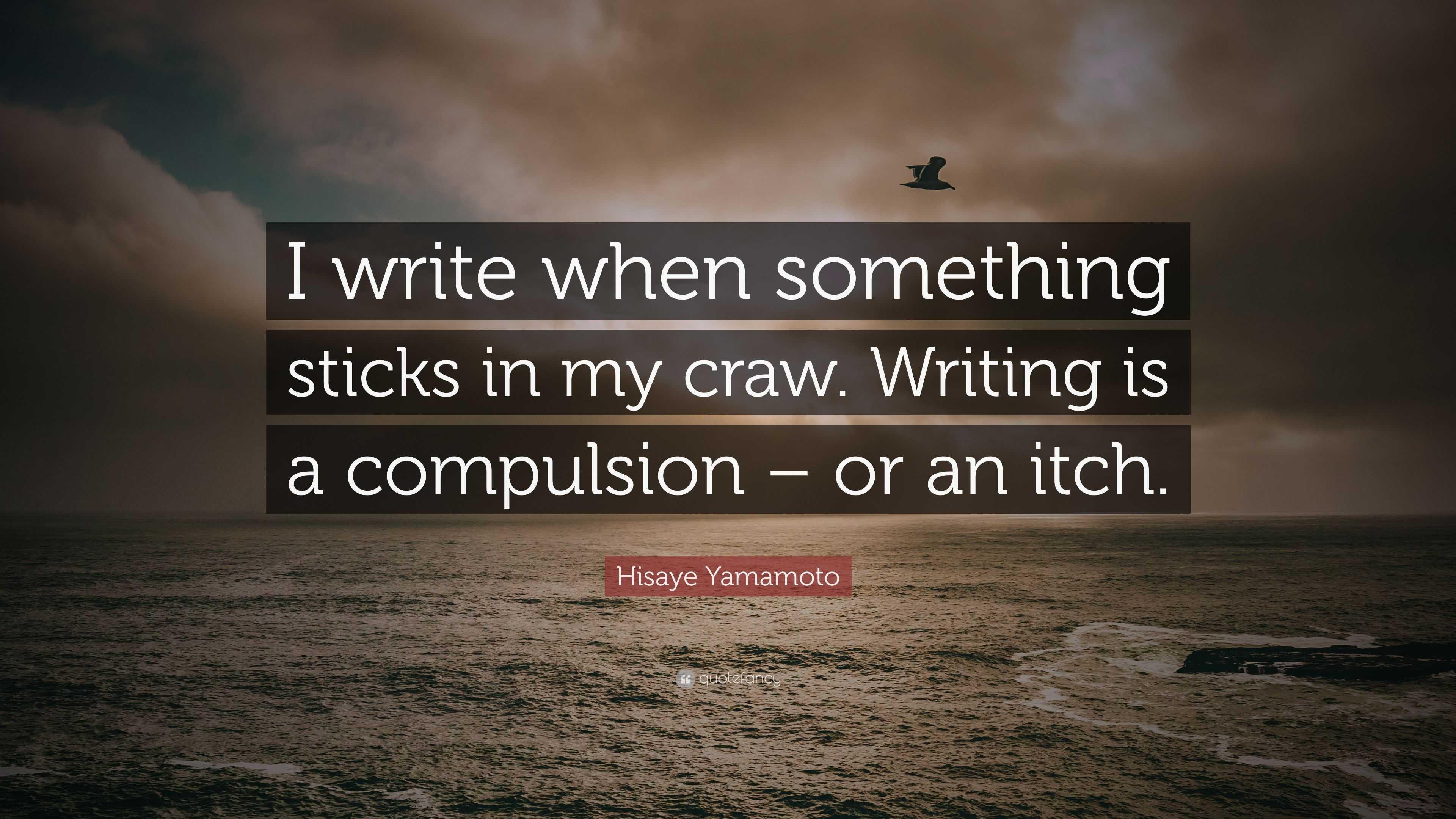 "Hisaye Yamamoto Quote: ""I write when ..."