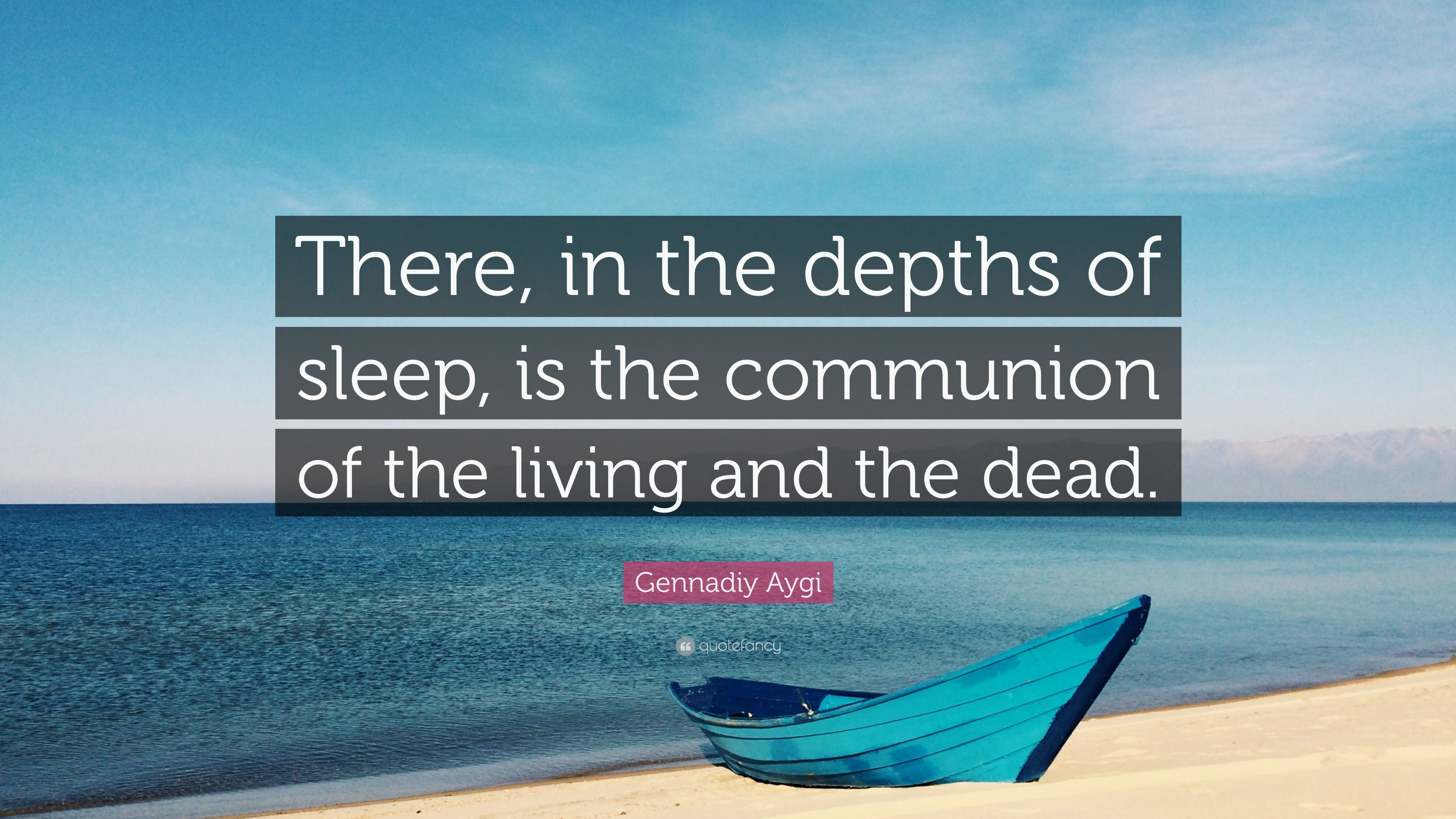gennadiy aygi quote there in the depths of sleep is the