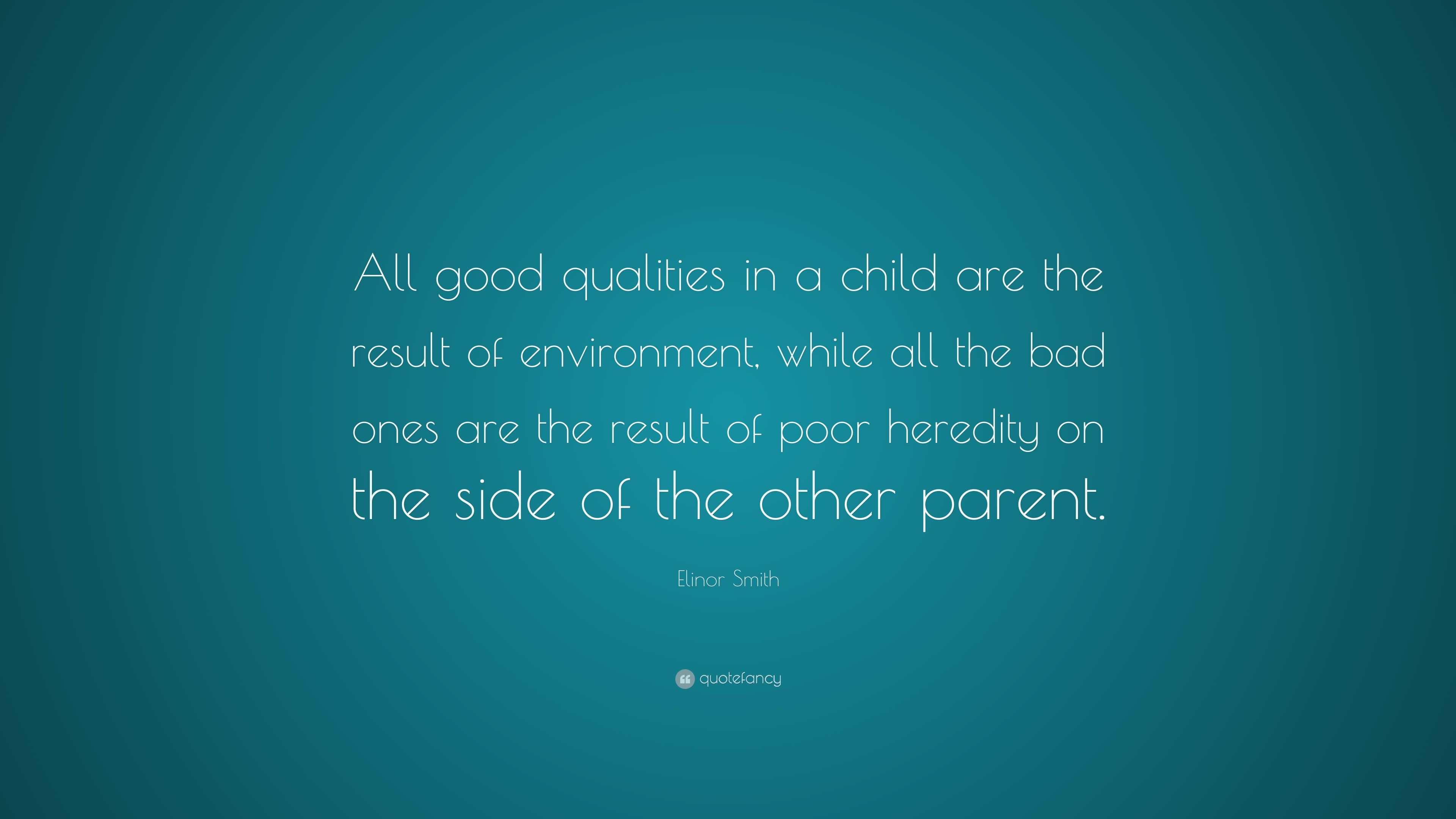 """Elinor Smith Quote: """"All good qualities in a child are the"""