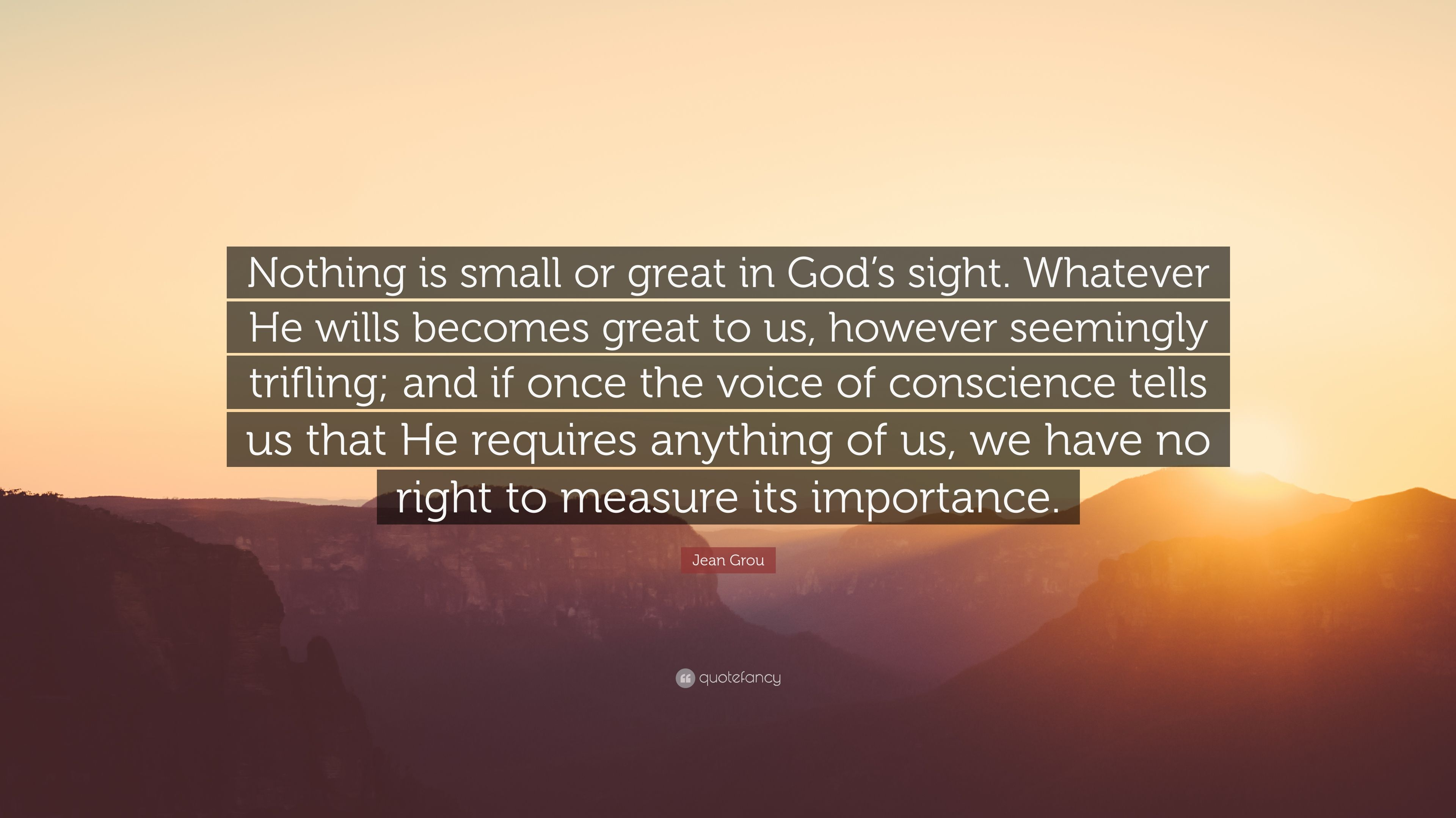 """Jean Grou Quote: """"Nothing is small or great in God's sight ..."""