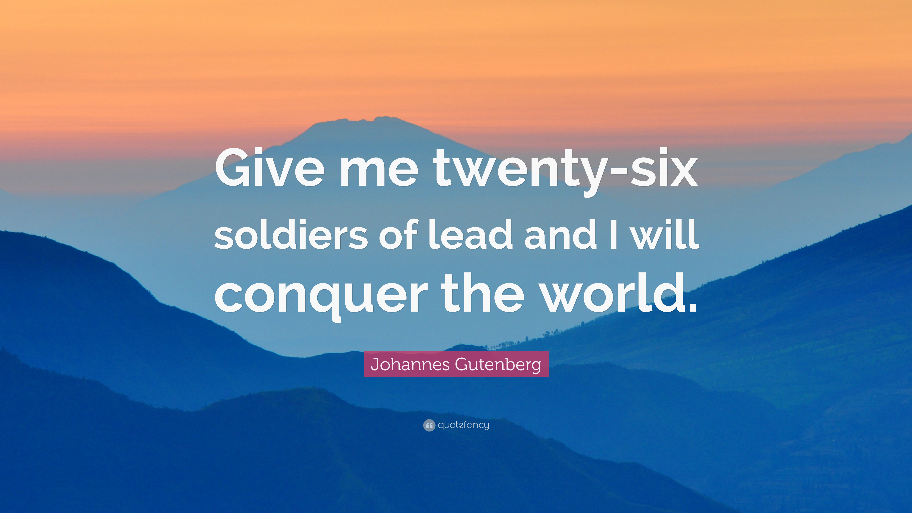 "Johannes Gutenberg Quote: ""Give me twenty-six soldiers of ..."
