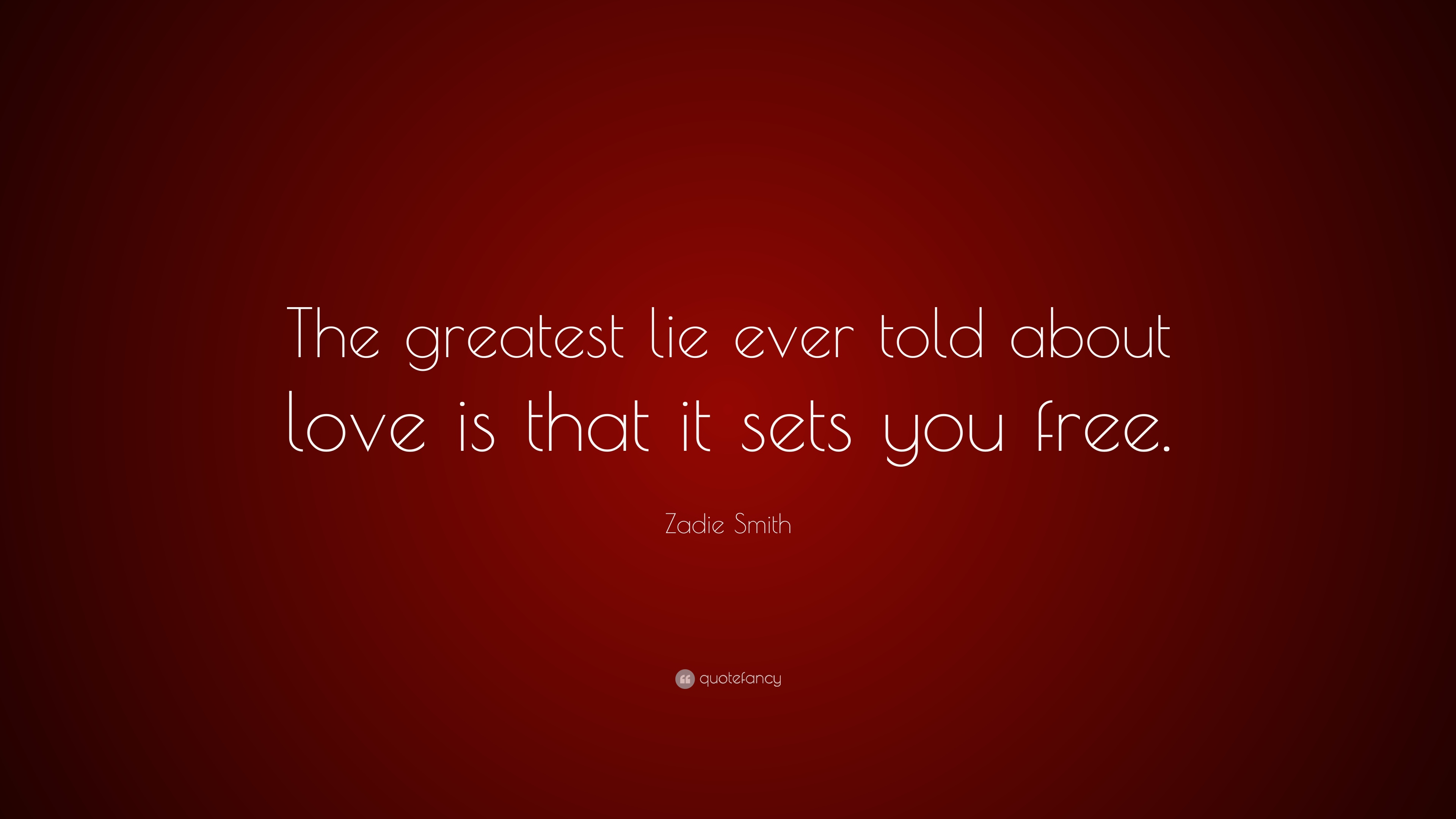 Zadie Smith Quote The Greatest Lie Ever Told About Love Is That It