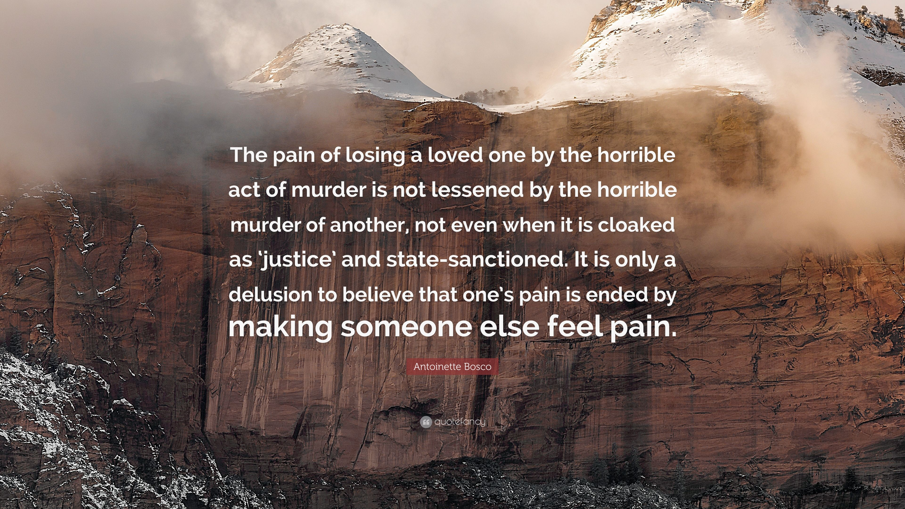 "Antoinette Bosco Quote ""The pain of losing a loved one by the horrible act"