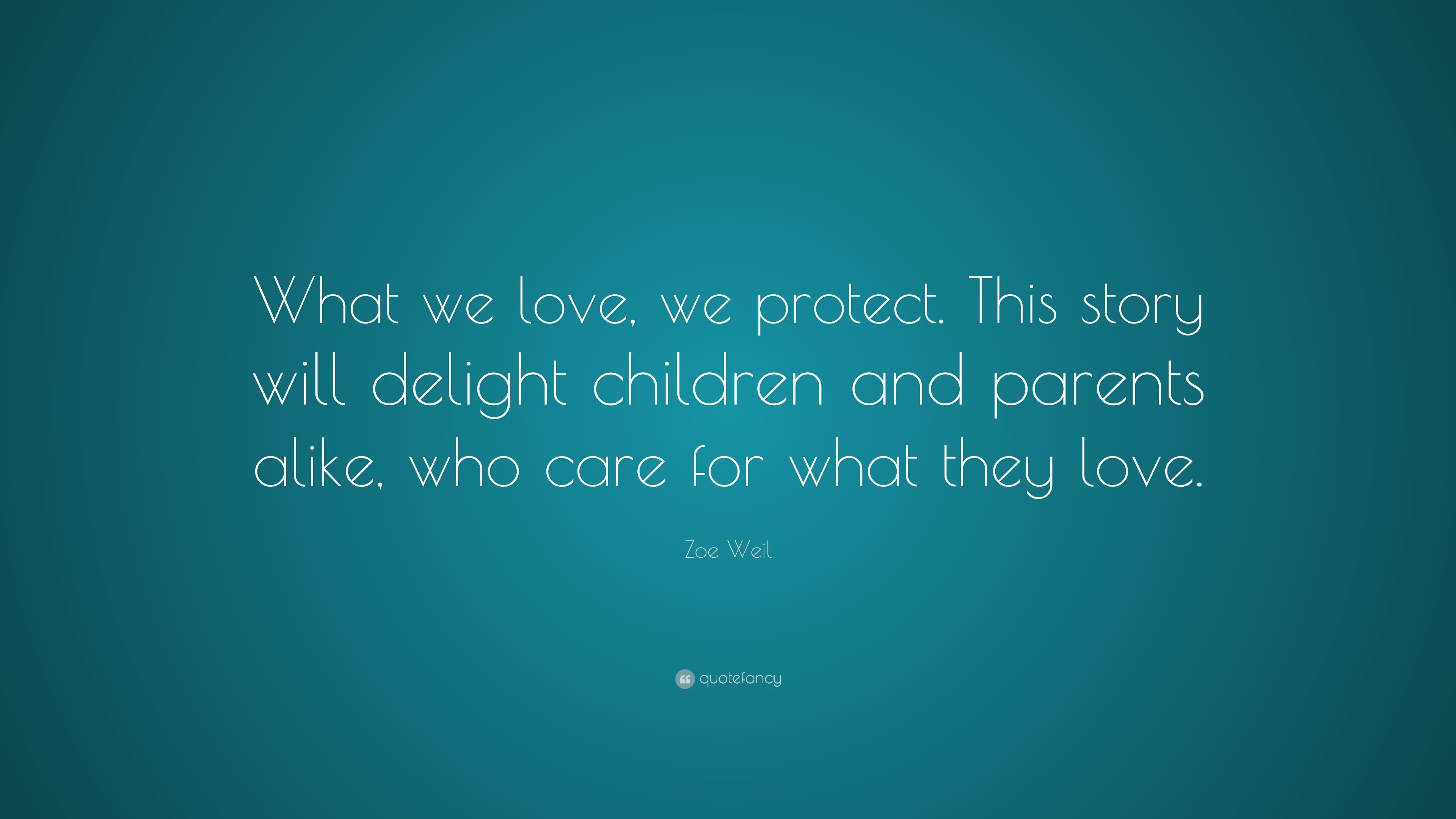 Zoe Weil Quote What We Love We Protect This Story Will Delight