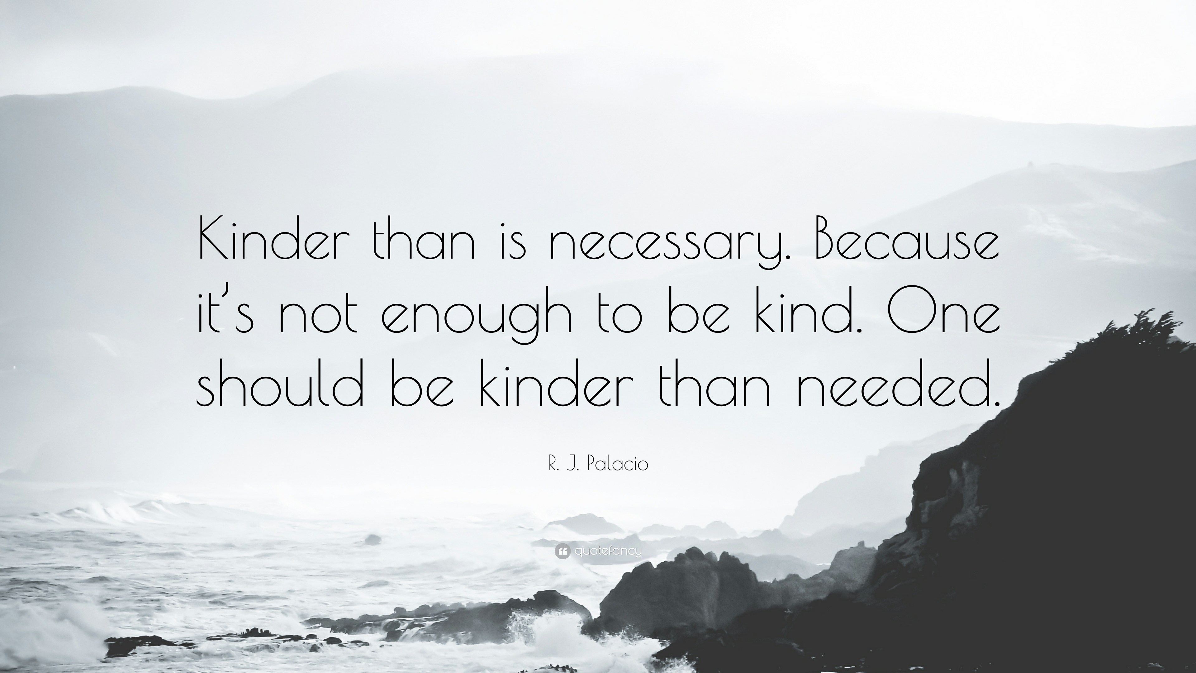R J Palacio Quote Kinder Than Is Necessary Because Its Not