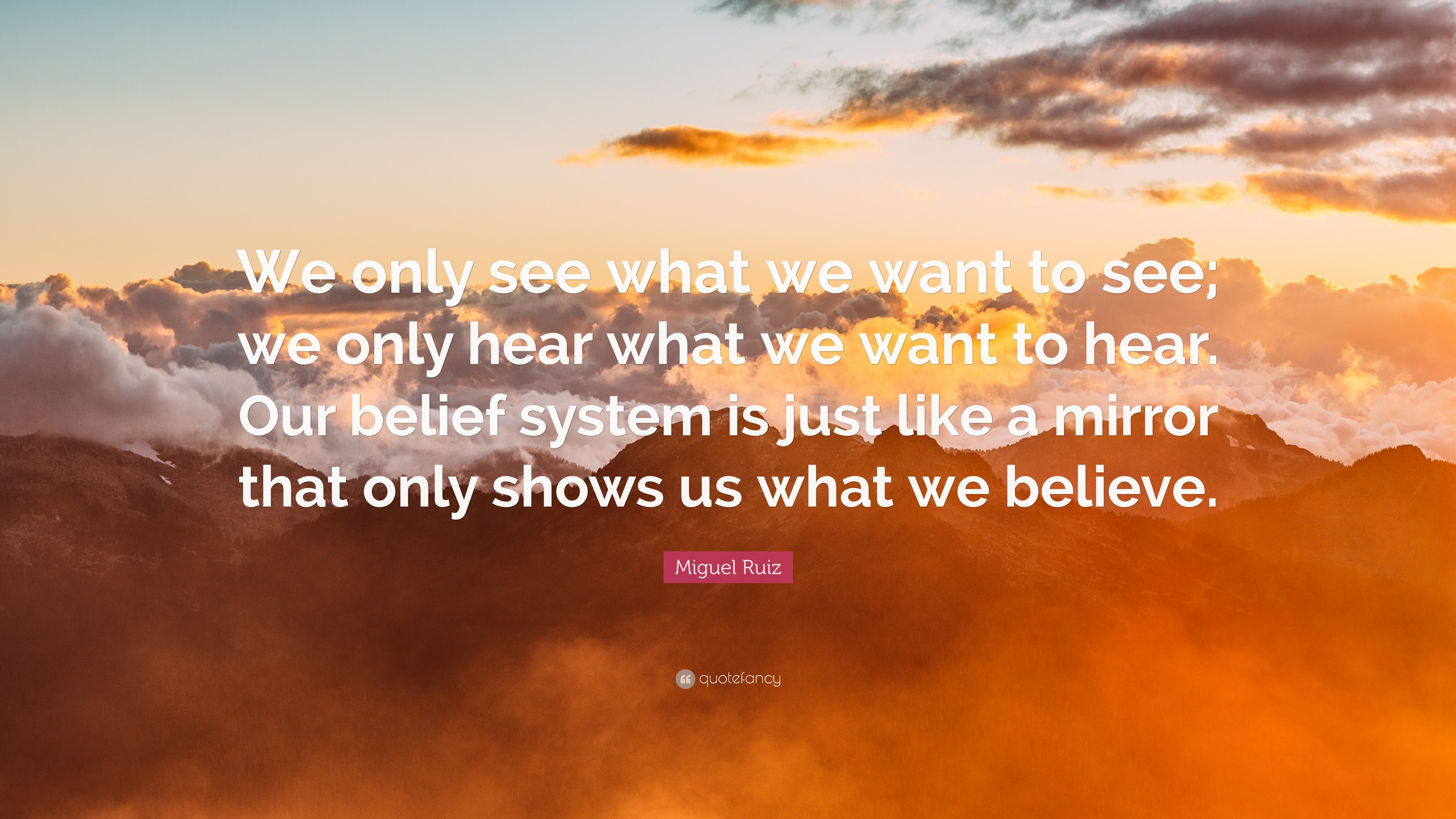 Miguel Ruiz Quote We Only See What We Want To See We Only Hear