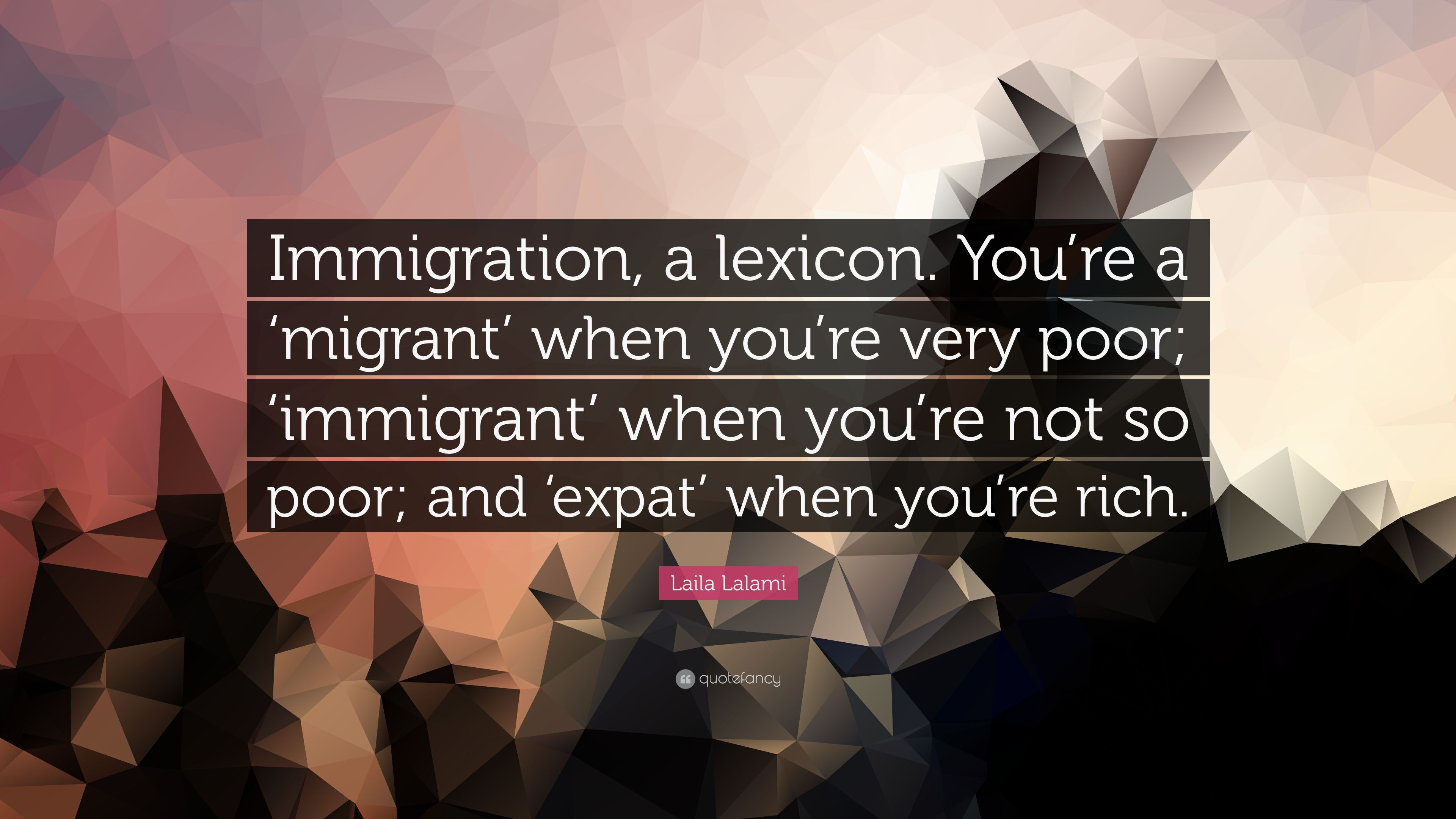 "Laila Lalami Quote: ""Immigration, a lexicon  You're a 'migrant' when"
