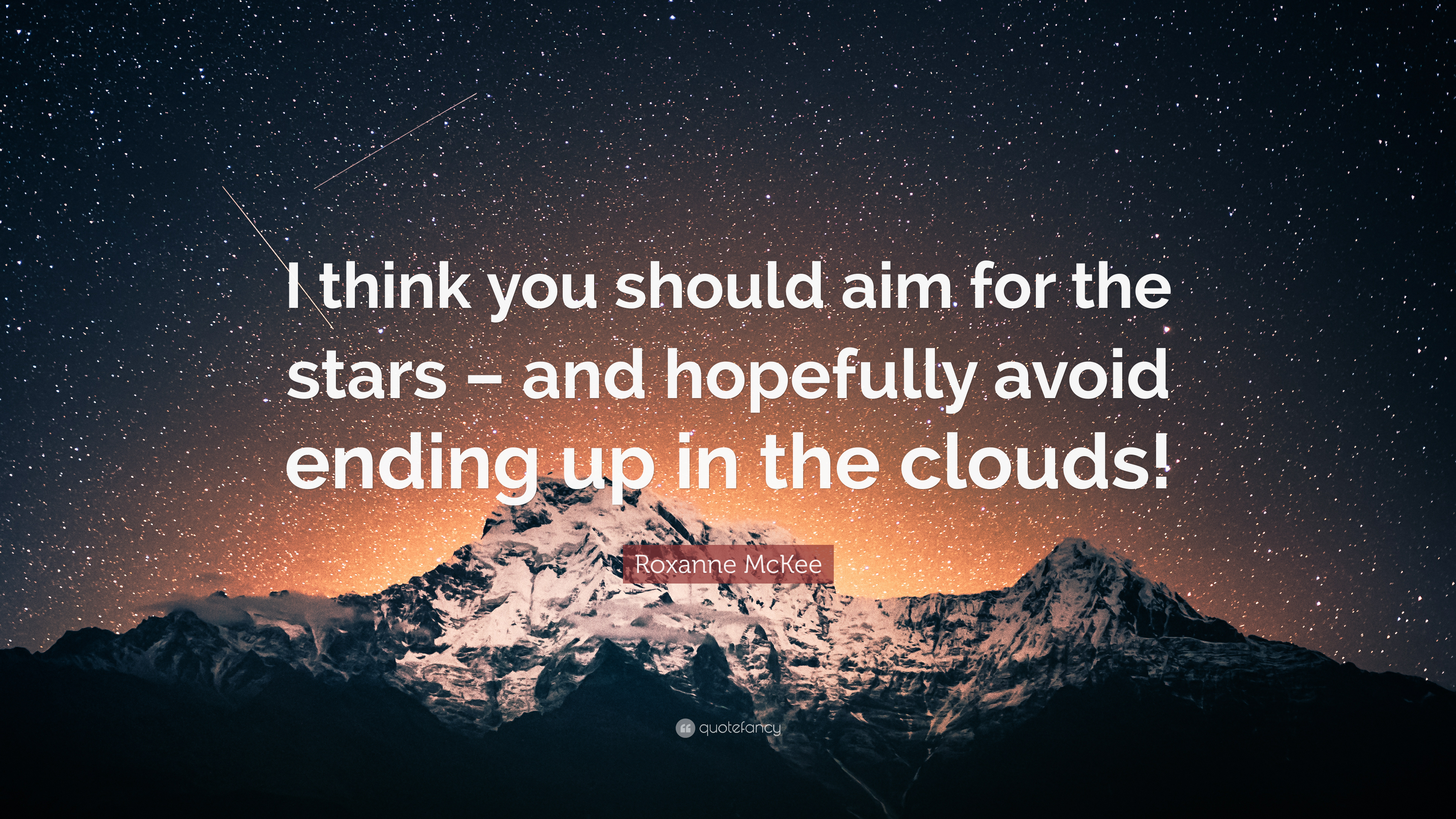 Roxanne Mckee Quote I Think You Should Aim For The Stars And