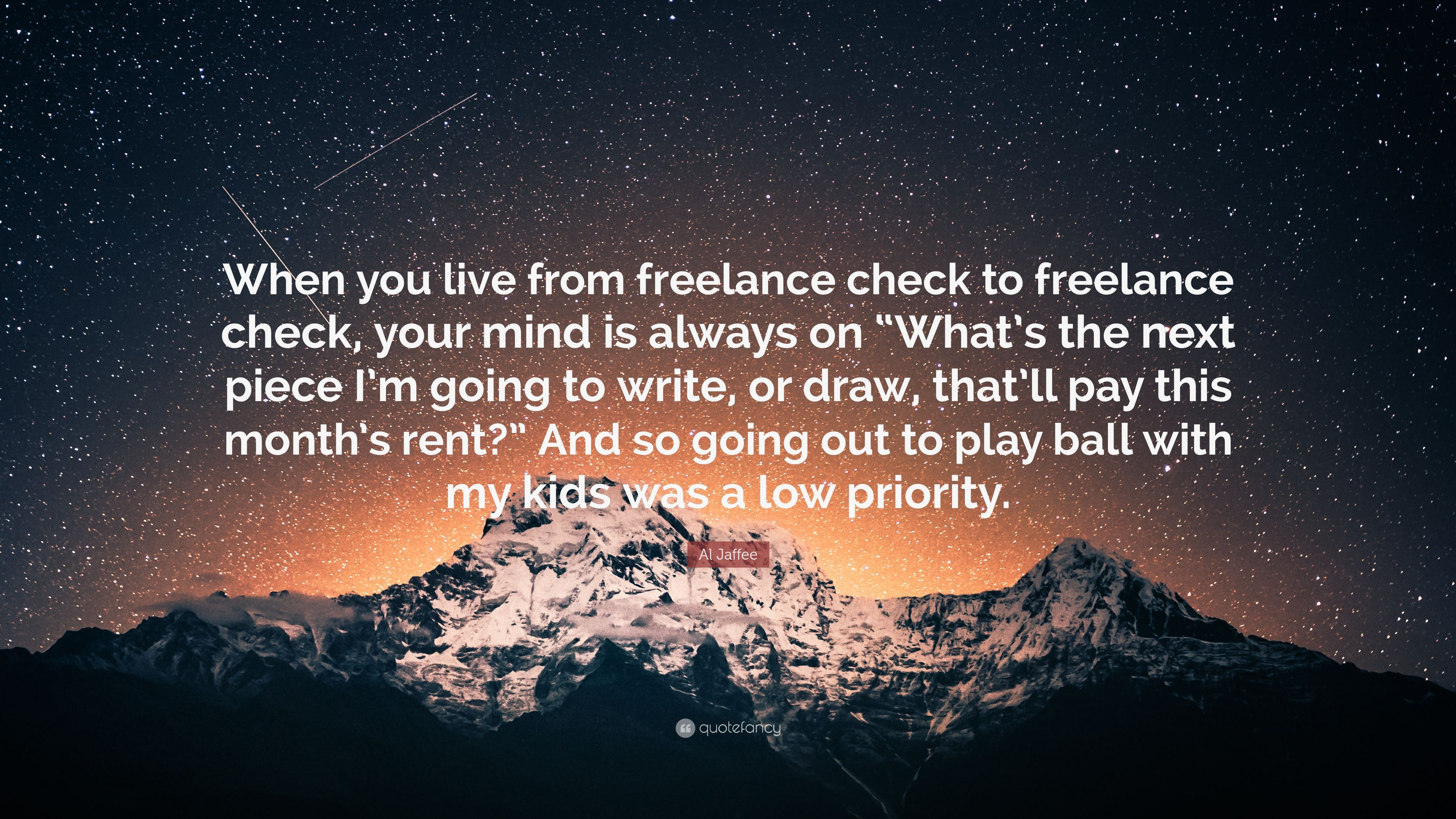 Al Jaffee Quote When You Live From Freelance Check To Freelance Check Your Mind Is Always On What S The Next Piece I M Going To Write 7 Wallpapers Quotefancy