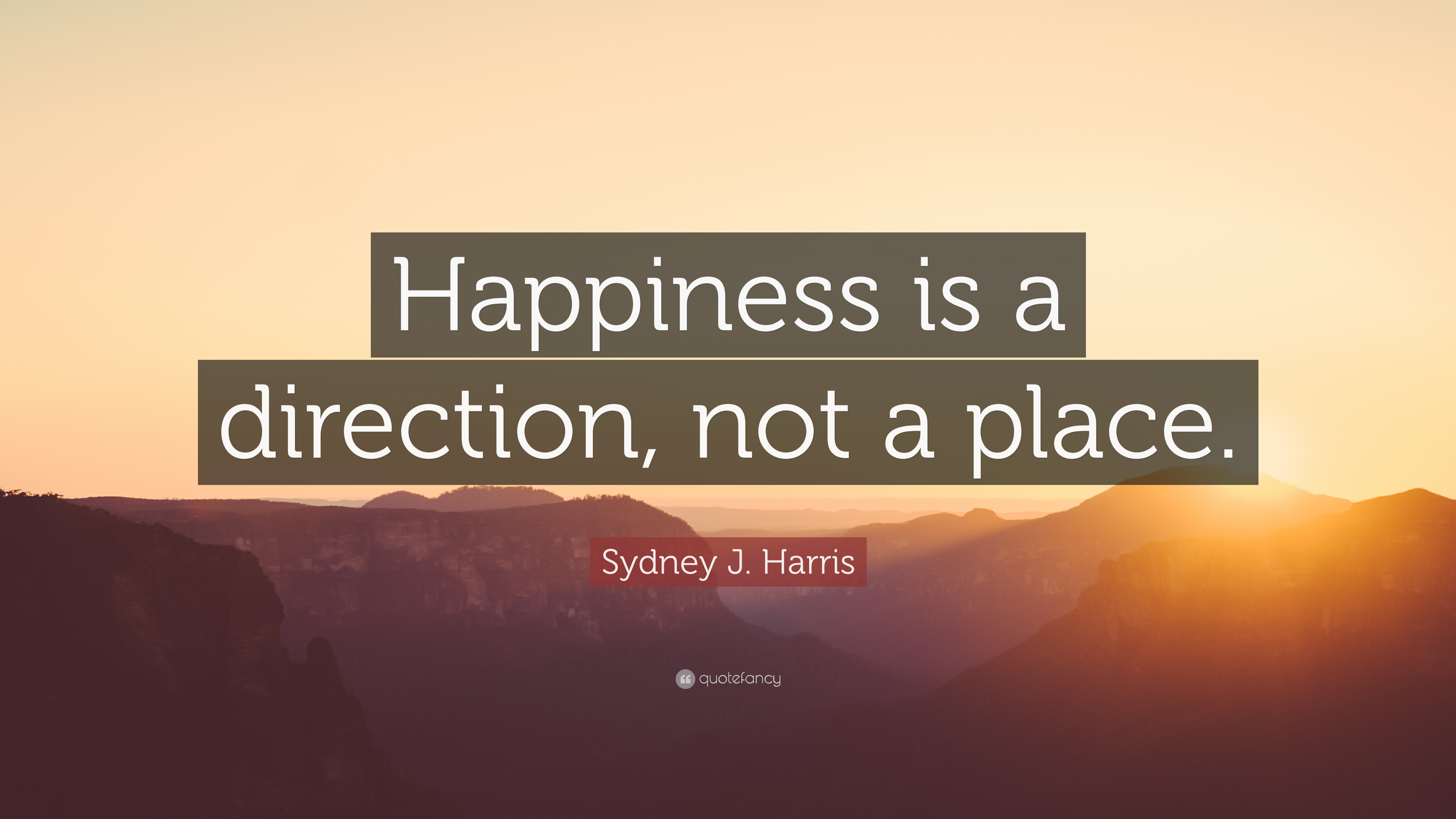 "A Quote About Happiness Sydney Jharris Quote ""Happiness Is A Direction Not A Place"