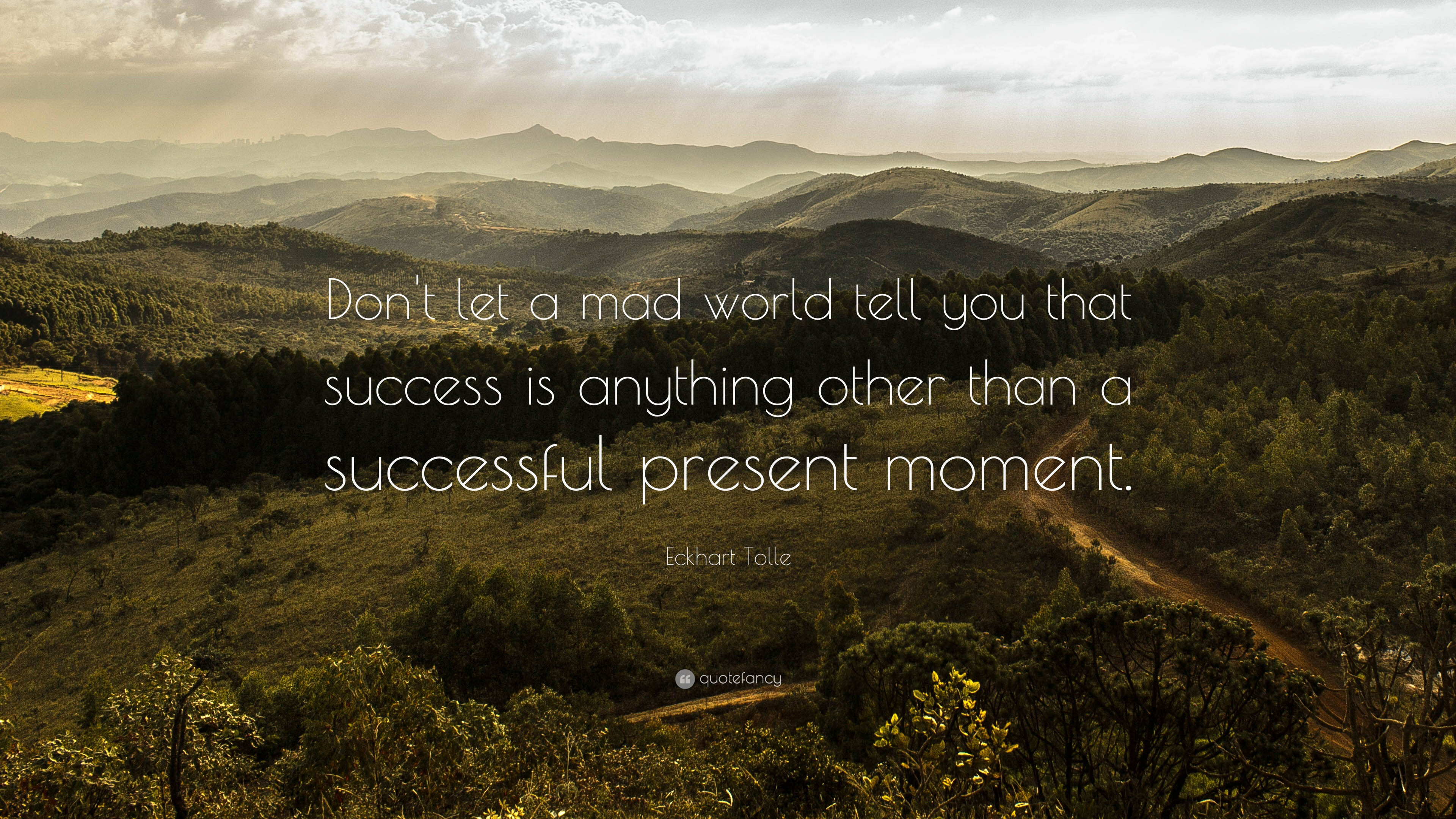 Eckhart Tolle Quote: U201cDonu0027t Let A Mad World Tell You That Success