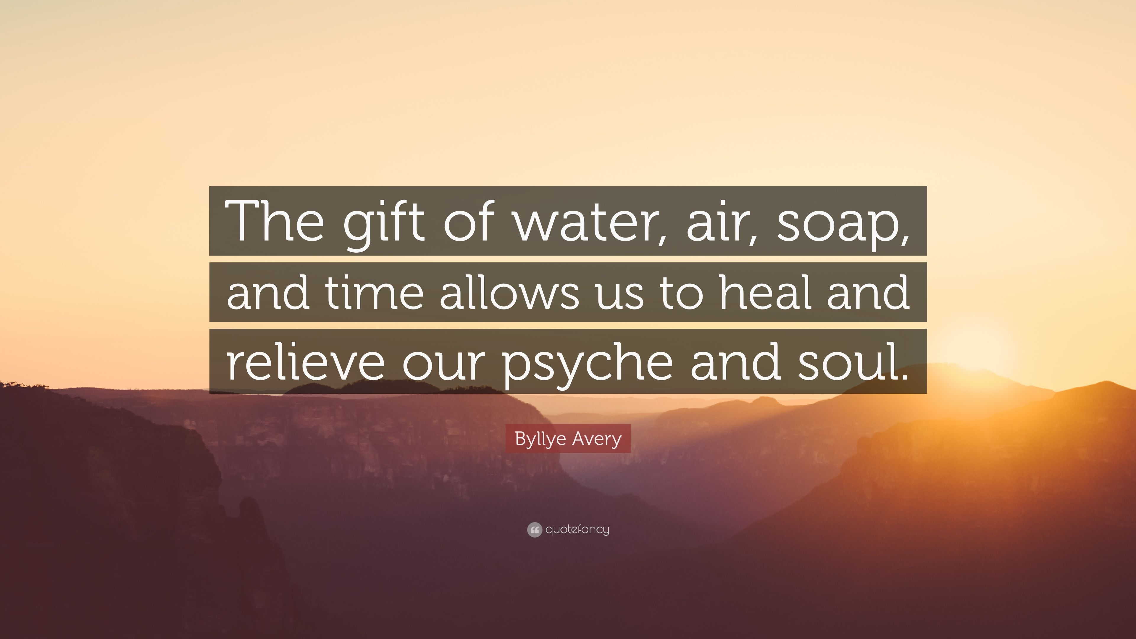 Byllye Avery Quote The Gift Of Water Air Soap And Time Allows