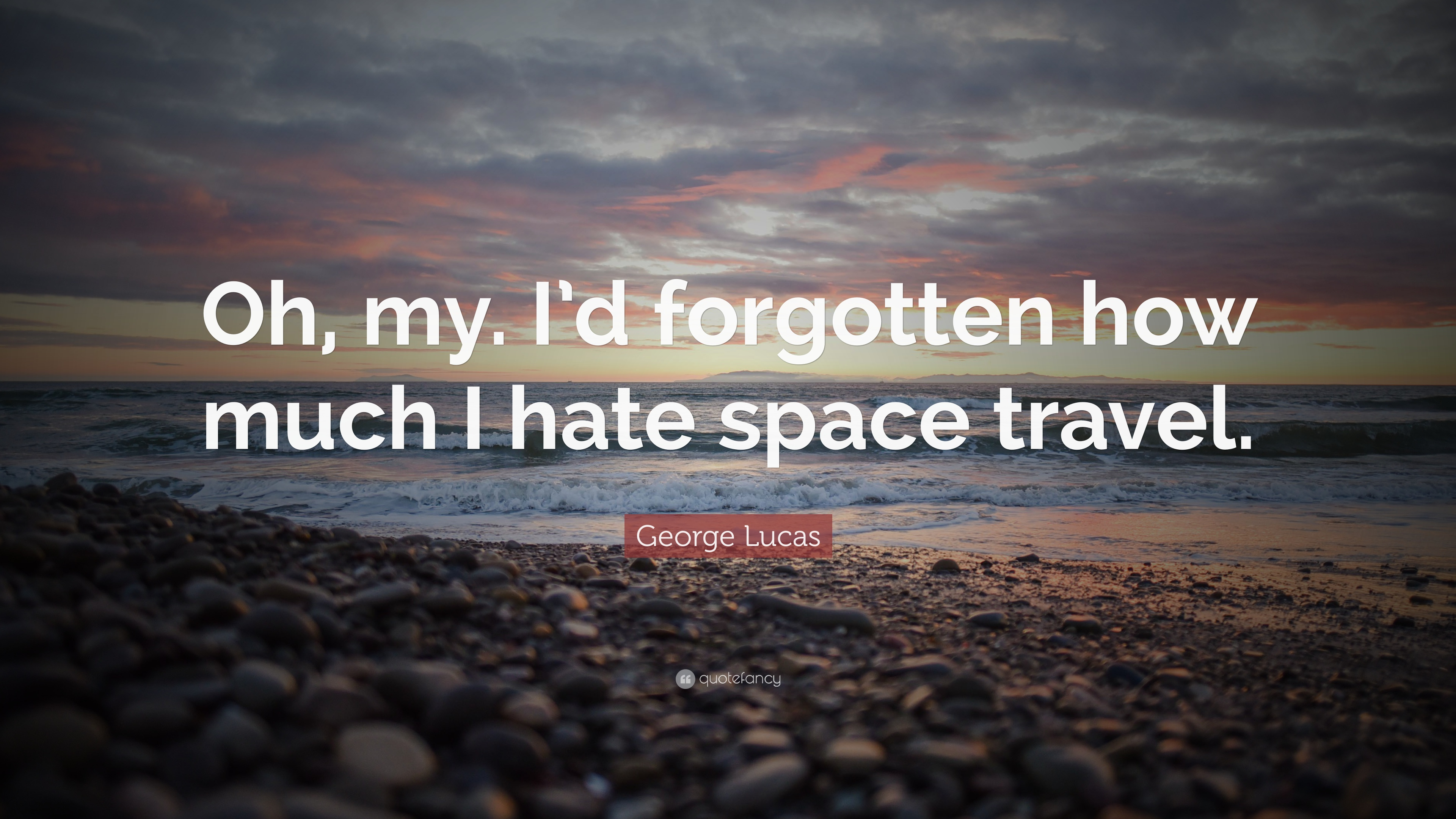 "Space Travel Quotes: George Lucas Quote: ""Oh, My. I'd Forgotten How Much I Hate"