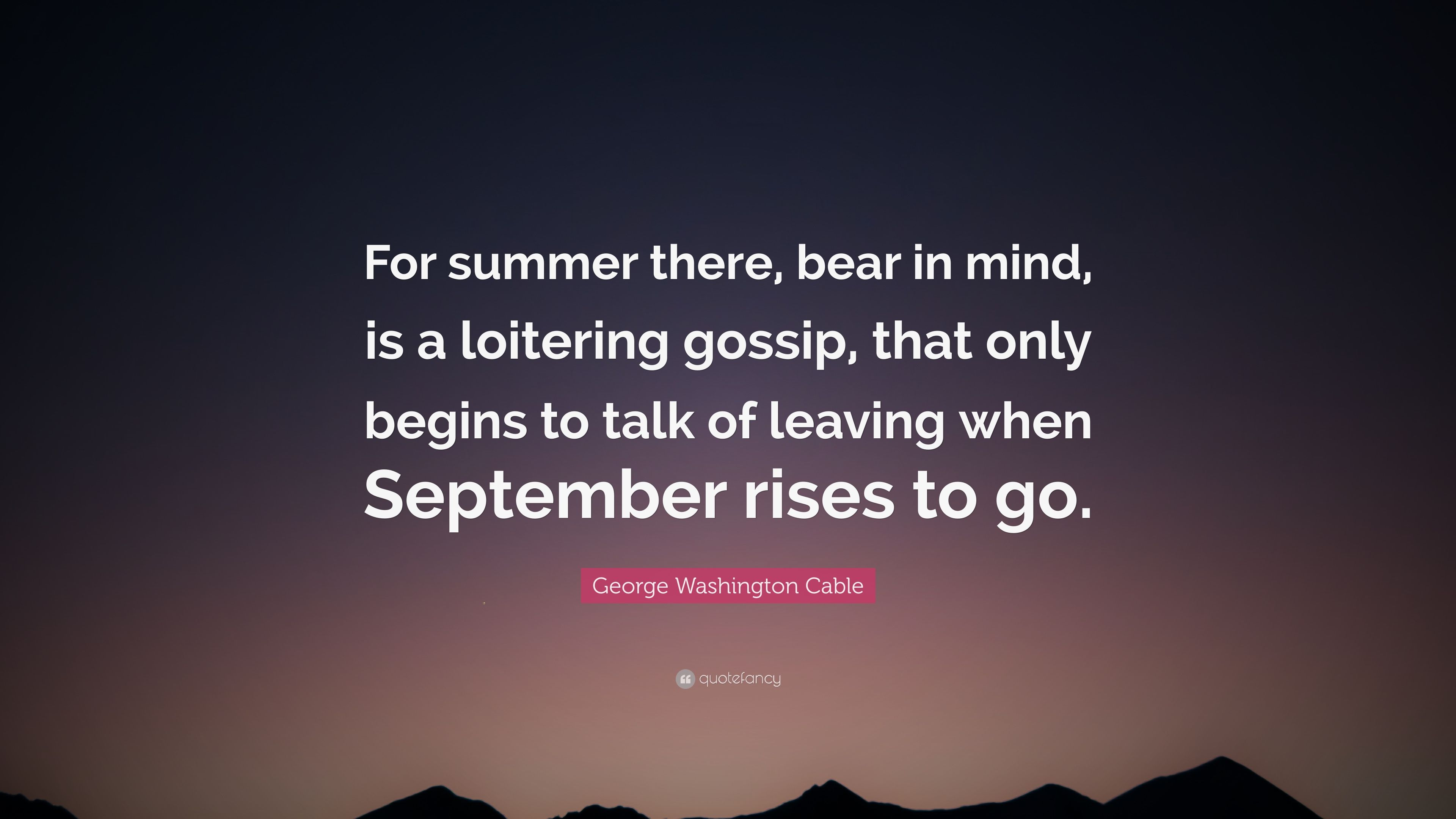 George Washington Cable Quote For Summer There Bear In Mind Is A