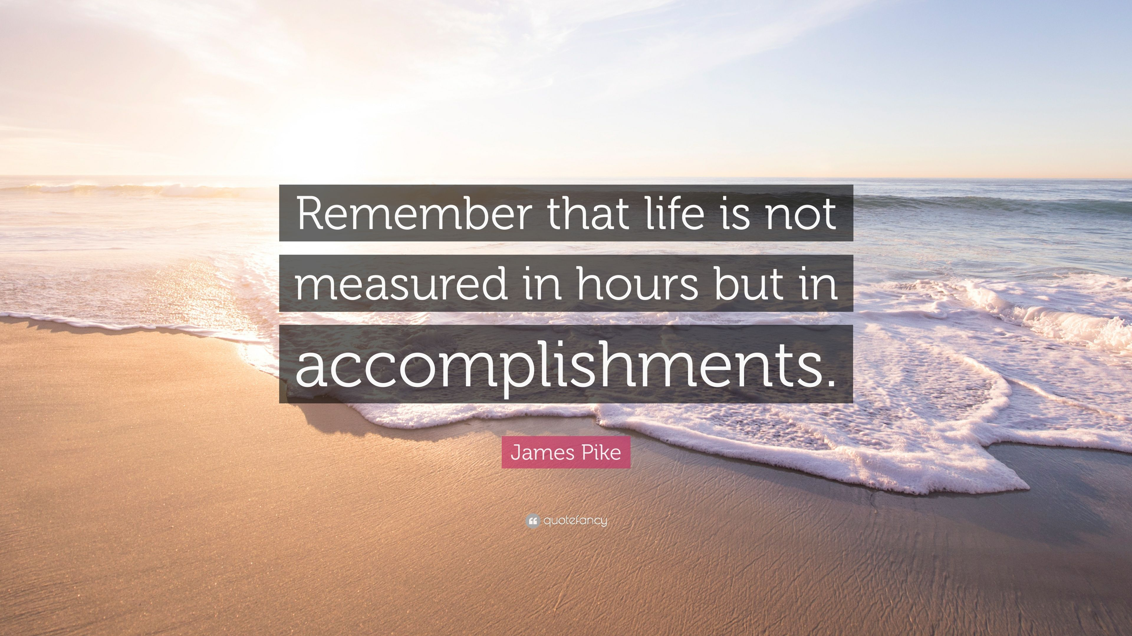 James Pike Quote: U201cRemember That Life Is Not Measured In Hours But In  Accomplishments